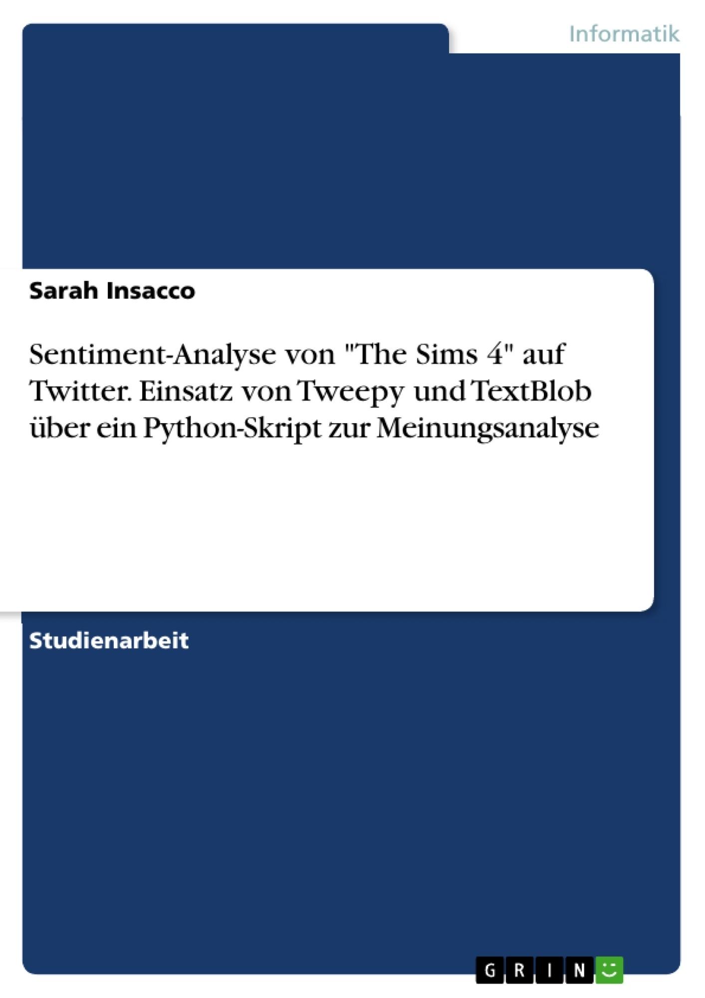 """Titel: Sentiment-Analyse von """"The Sims 4"""" auf Twitter. Einsatz von Tweepy und TextBlob über ein Python-Skript zur Meinungsanalyse"""