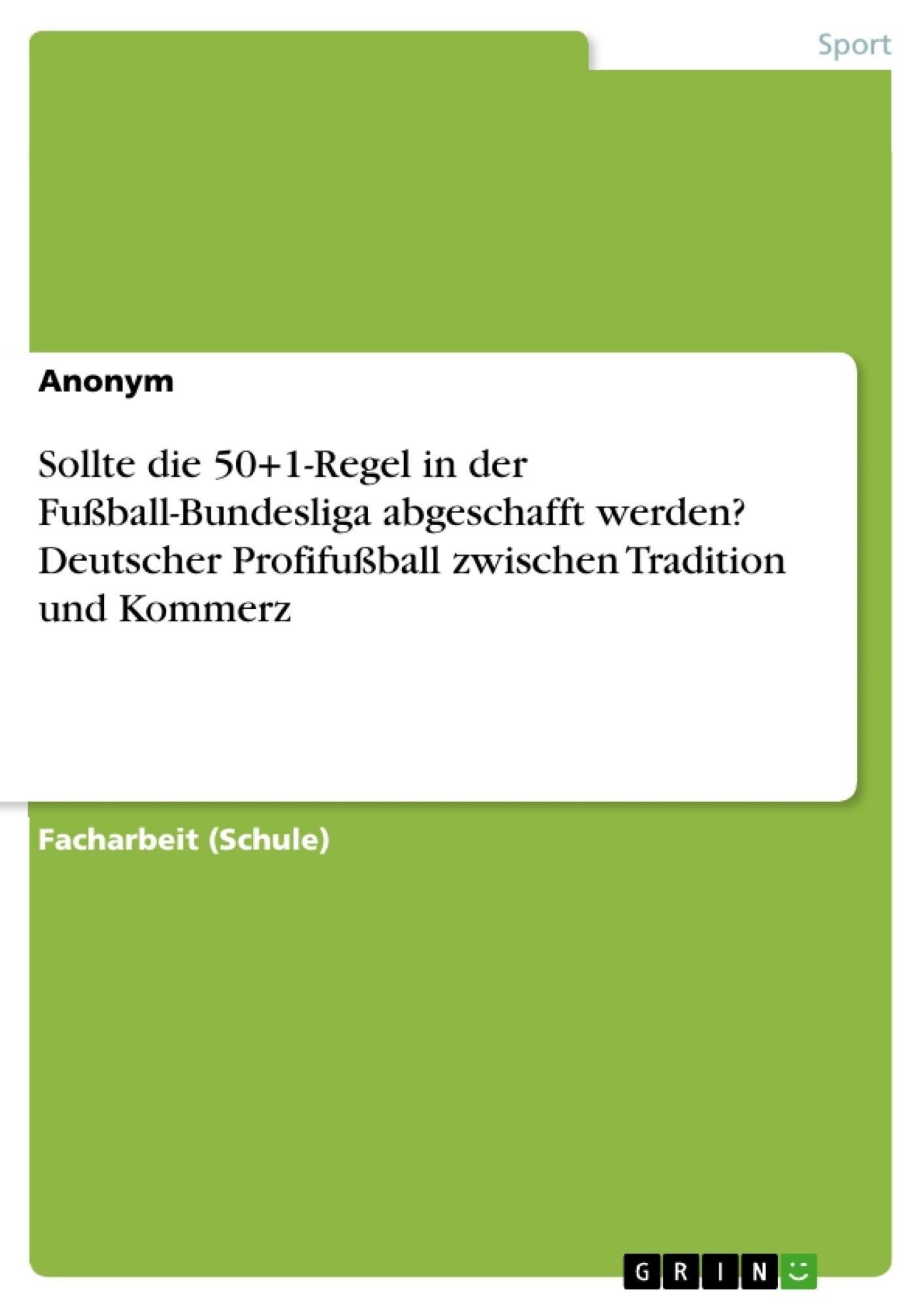 Titel: Sollte die 50+1-Regel in der Fußball-Bundesliga abgeschafft werden? Deutscher Profifußball zwischen Tradition und Kommerz