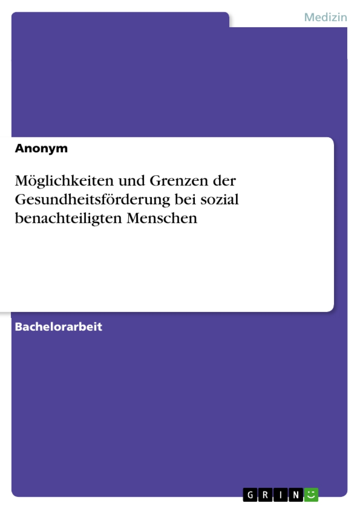 Titel: Möglichkeiten und Grenzen der Gesundheitsförderung bei sozial benachteiligten Menschen