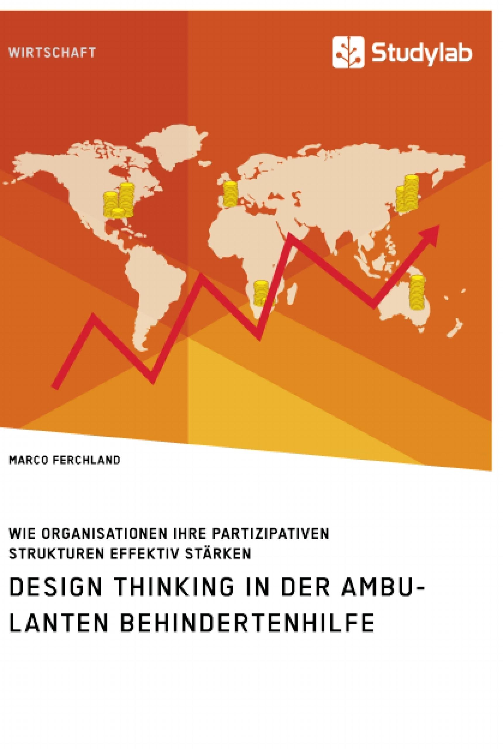 Titel: Design Thinking in der ambulanten Behindertenhilfe. Wie Organisationen ihre partizipativen Strukturen effektiv stärken