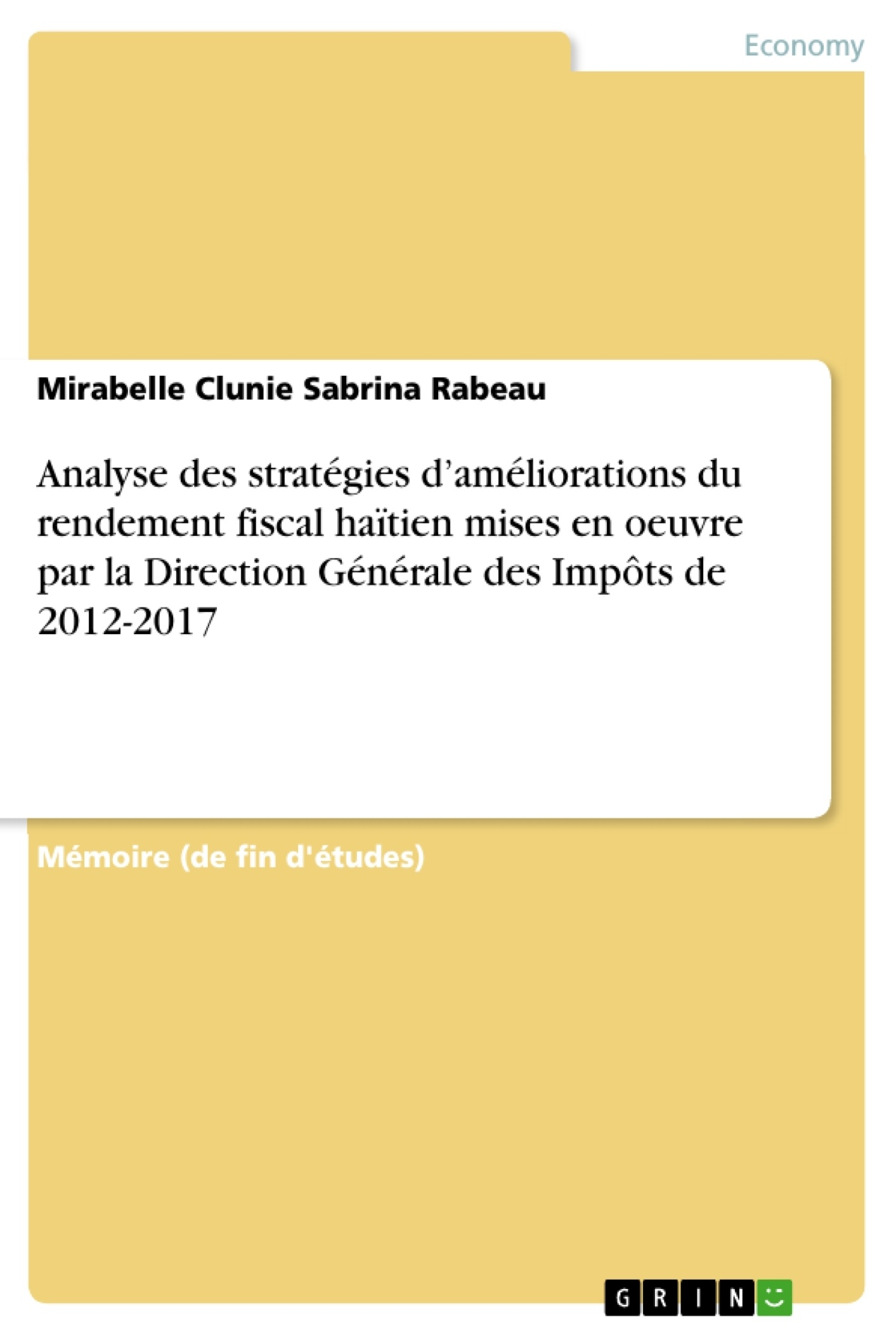 Titre: Analyse des stratégies d'améliorations du rendement fiscal haïtien mises en oeuvre par la Direction Générale des Impôts de 2012-2017