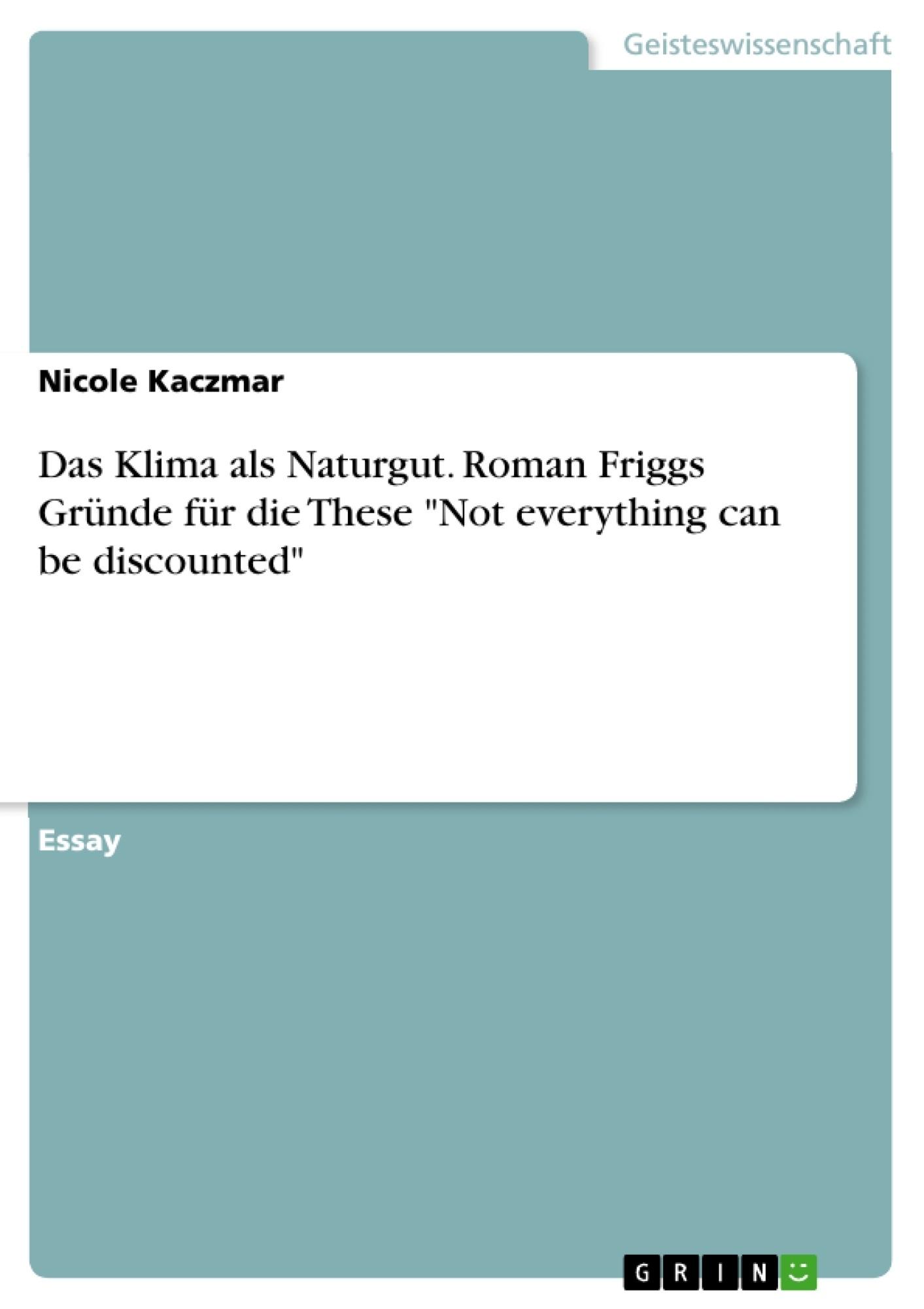 """Titel: Das Klima als Naturgut. Roman Friggs Gründe für die These """"Not everything can be discounted"""""""