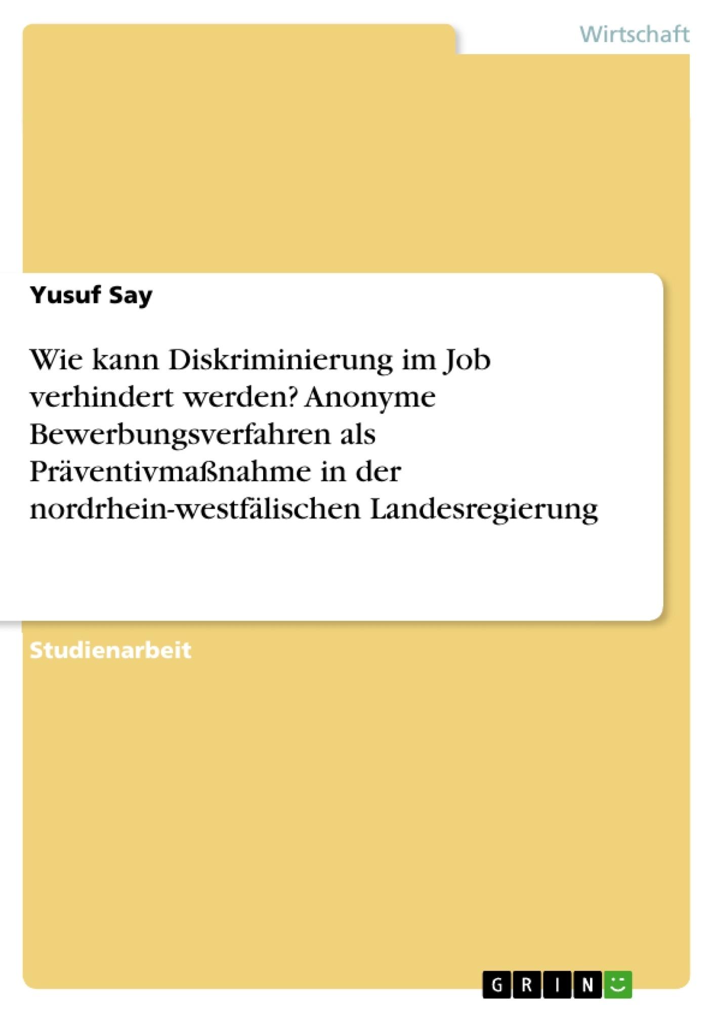 Titel: Wie kann Diskriminierung im Job verhindert werden? Anonyme Bewerbungsverfahren als Präventivmaßnahme in der nordrhein-westfälischen Landesregierung