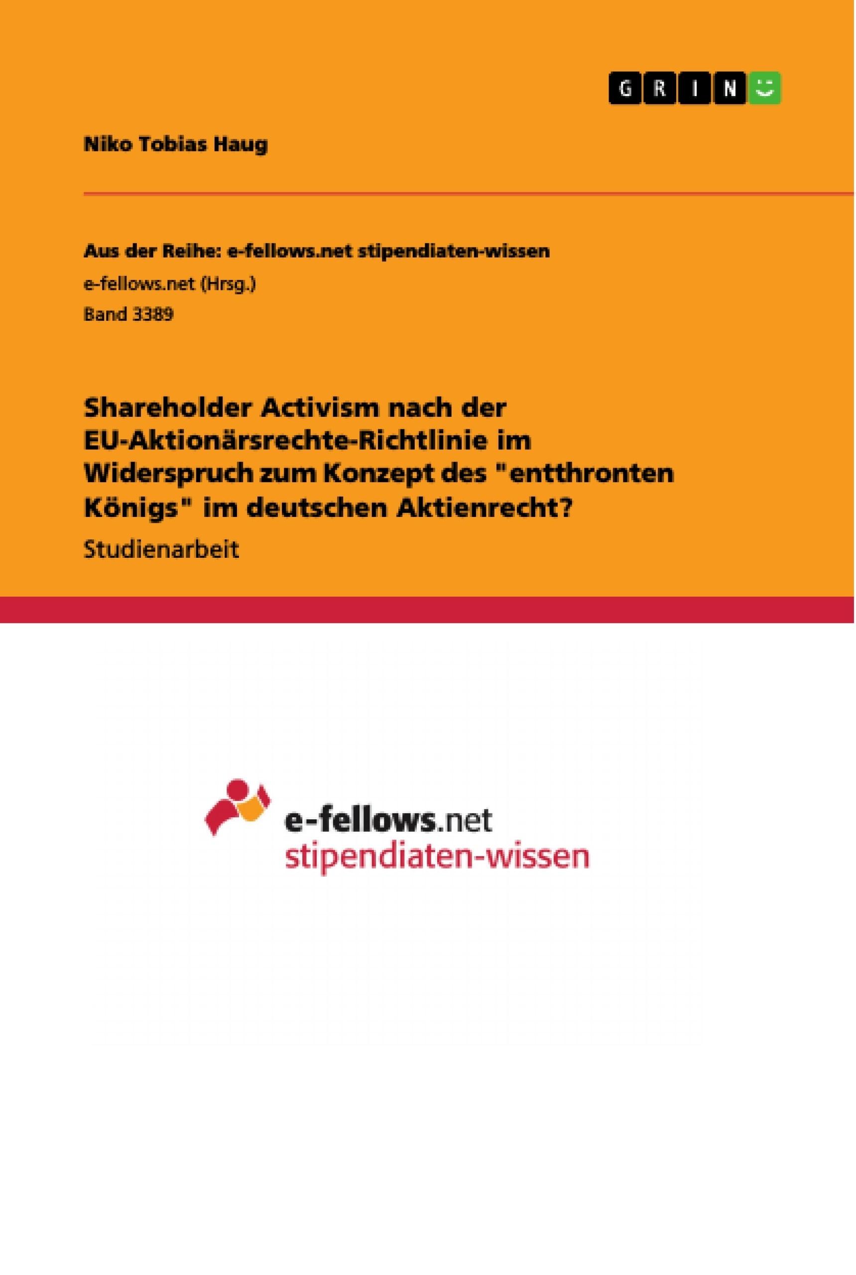 """Titel: Shareholder Activism nach der EU-Aktionärsrechte-Richtlinie im Widerspruch zum Konzept des  """"entthronten Königs"""" im deutschen Aktienrecht?"""