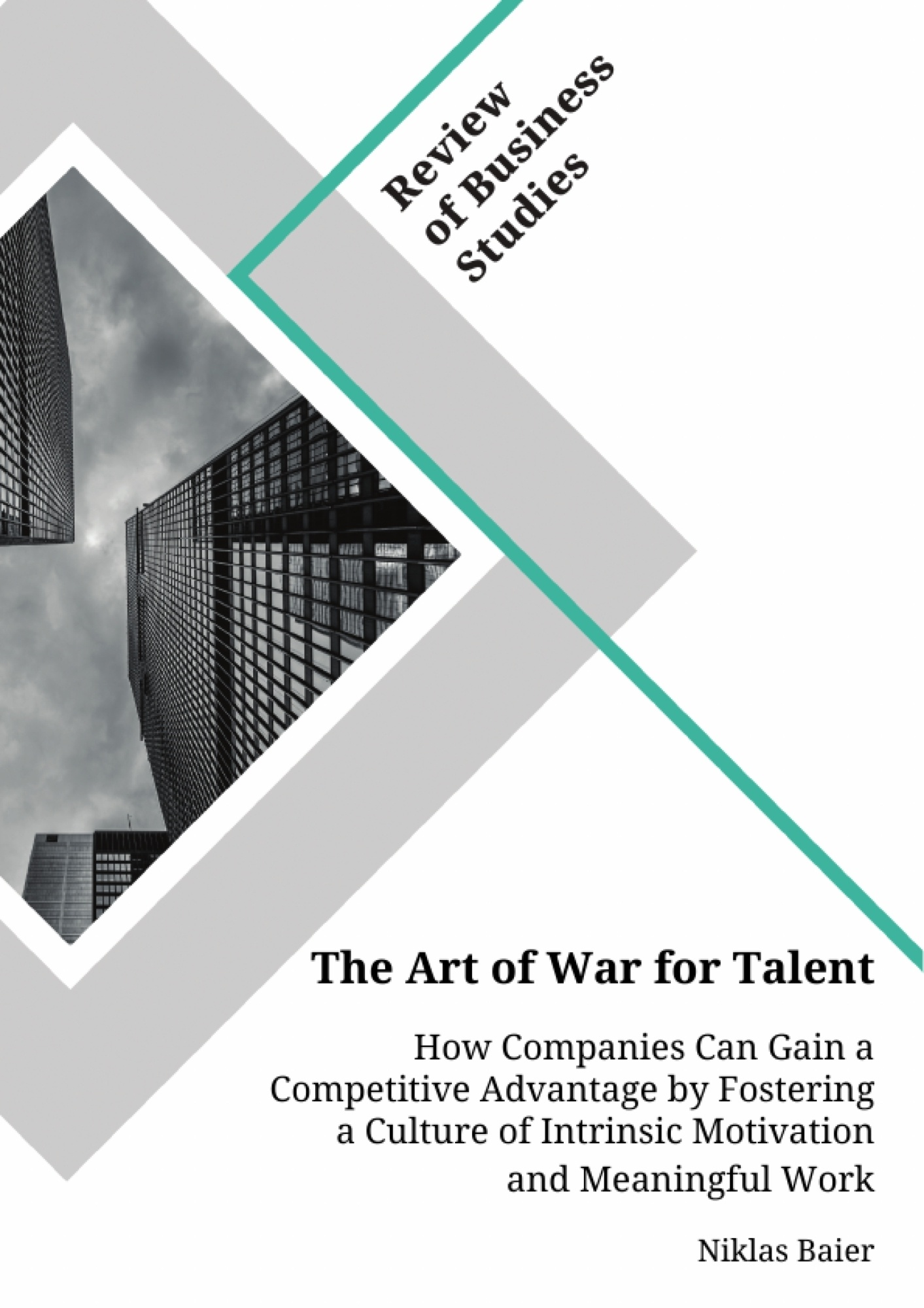 Titel: The Art of War for Talent. How Companies Can Gain a Competitive Advantage by Fostering a Culture of Intrinsic Motivation and Meaningful Work