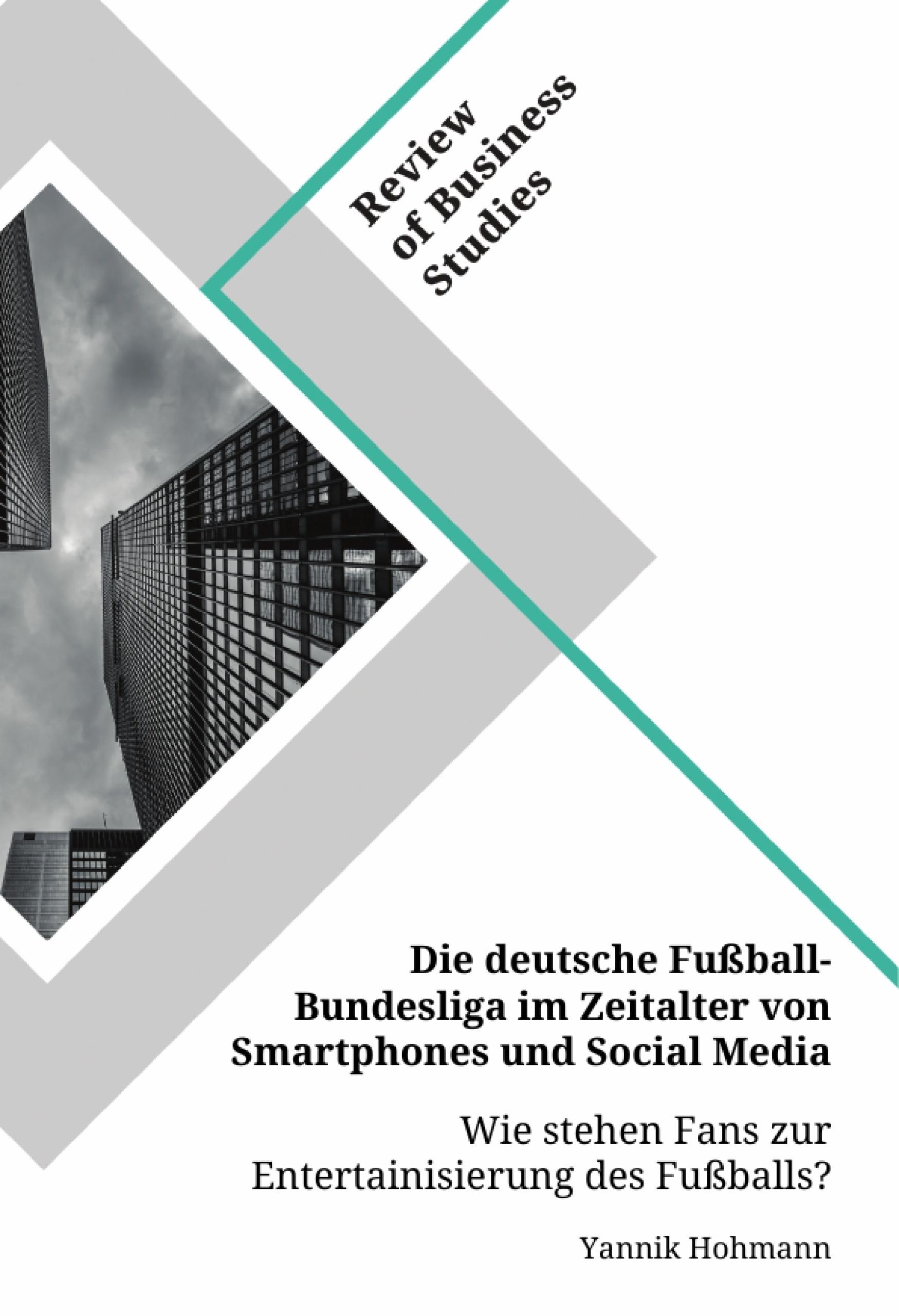 Titel: Die deutsche Fußball-Bundesliga im Zeitalter von Smartphones und Social Media. Wie stehen Fans zur Entertainisierung des Fußballs?