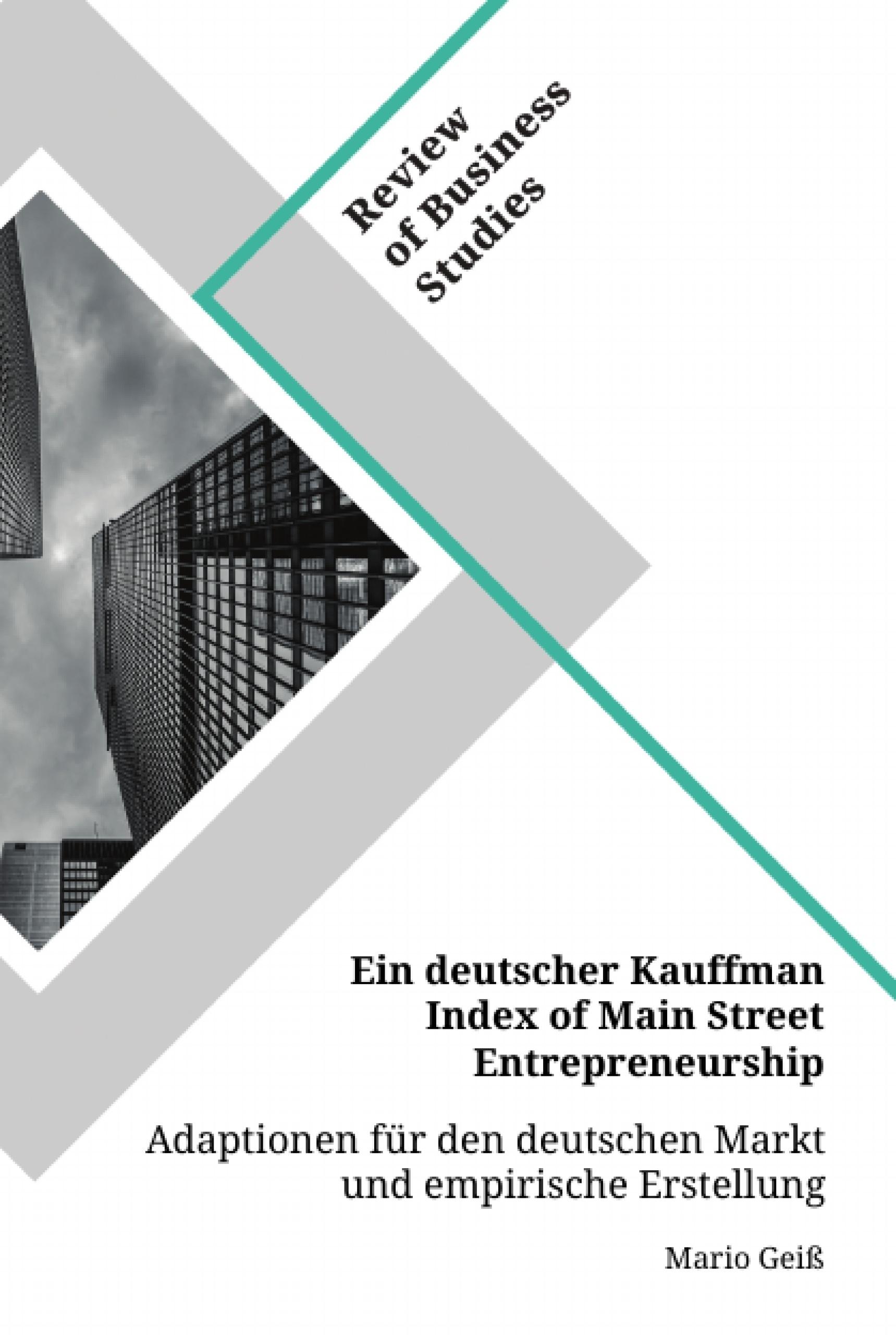 Titel: Ein deutscher Kauffman Index of Main Street Entrepreneurship. Adaptionen für den deutschen Markt und empirische Erstellung