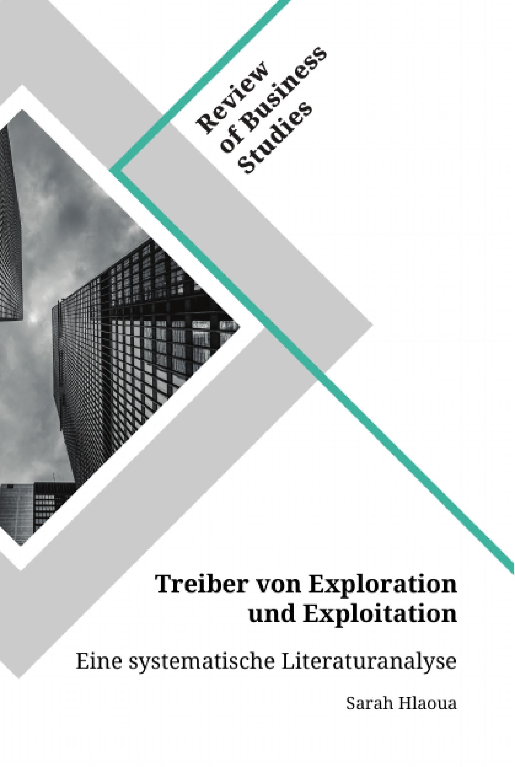 Titel: Treiber von Exploration und Exploitation. Eine systematische Literaturanalyse