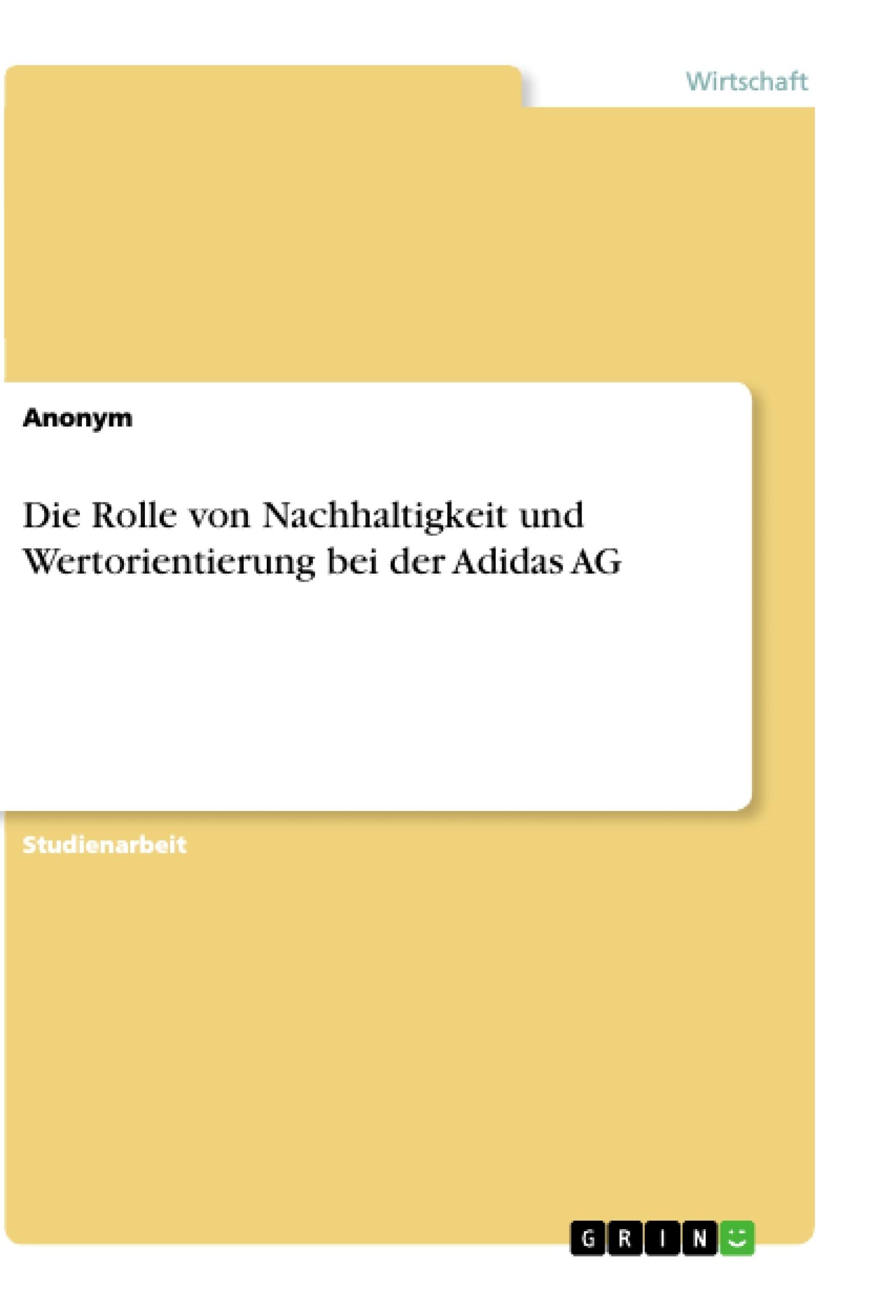 Titel: Die Rolle von Nachhaltigkeit und Wertorientierung bei der Adidas AG