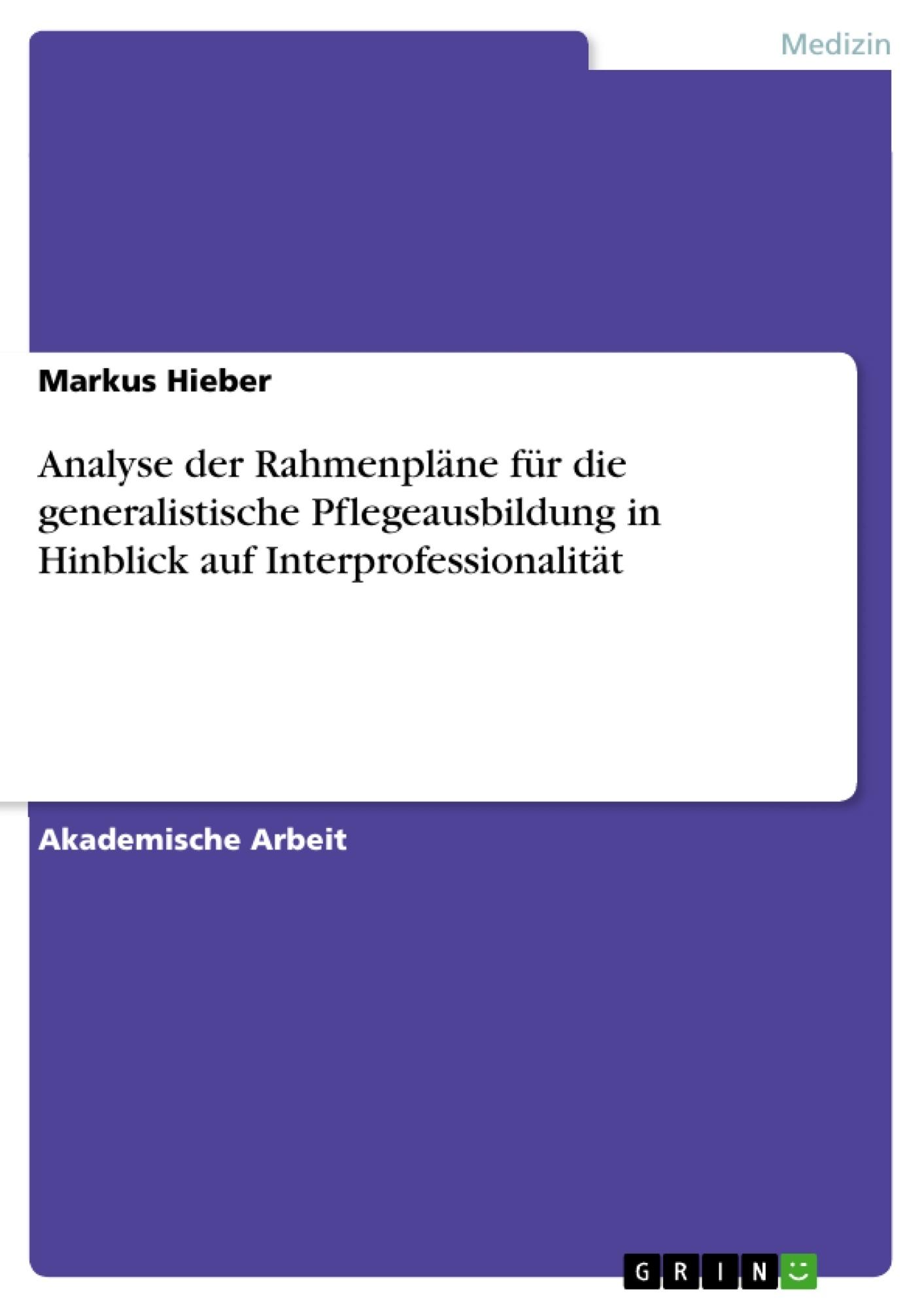Titel: Analyse der Rahmenpläne für die generalistische Pflegeausbildung in Hinblick auf Interprofessionalität