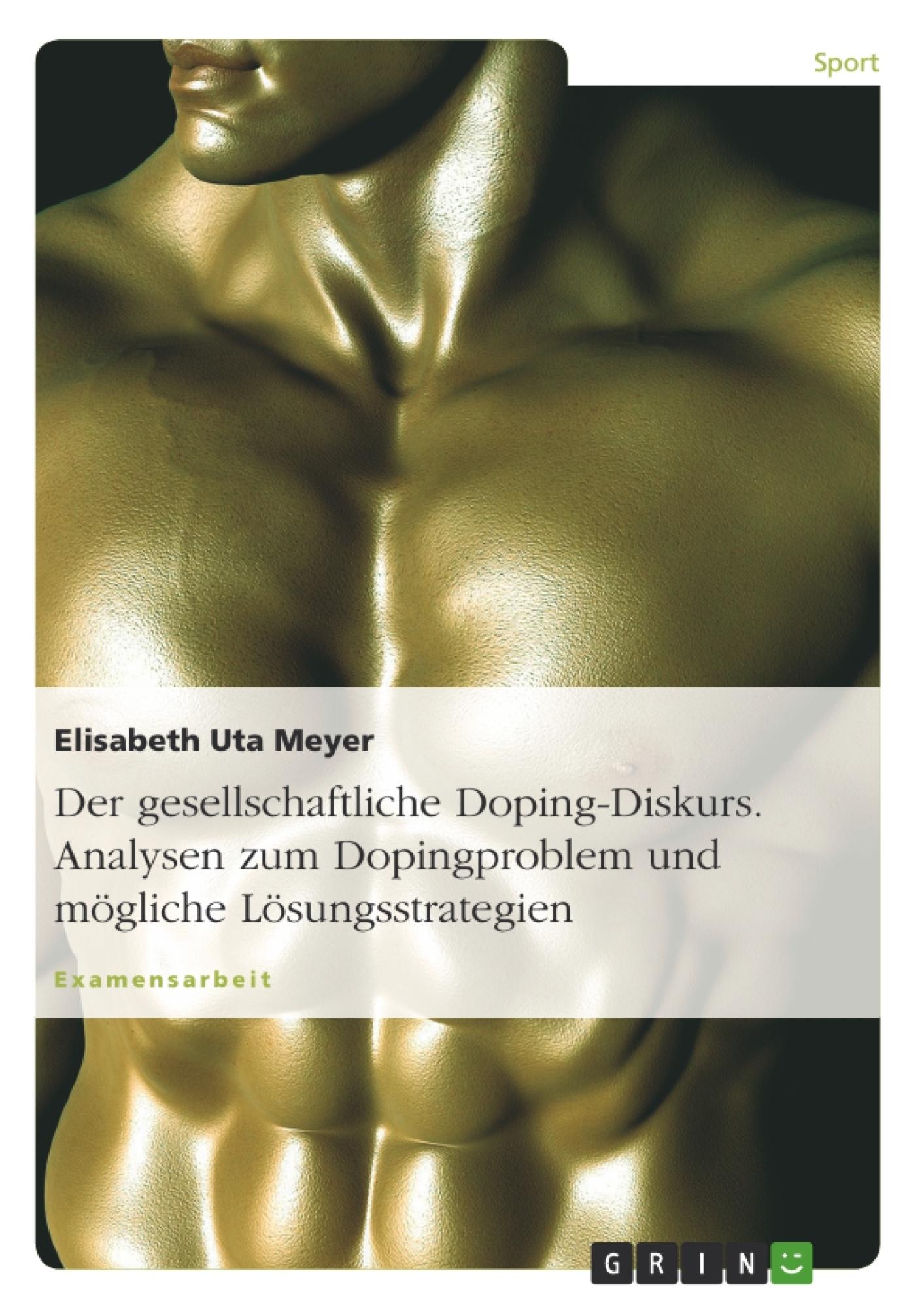 Titel: Der gesellschaftliche Doping-Diskurs. Analysen zum Dopingproblem und mögliche Lösungsstrategien
