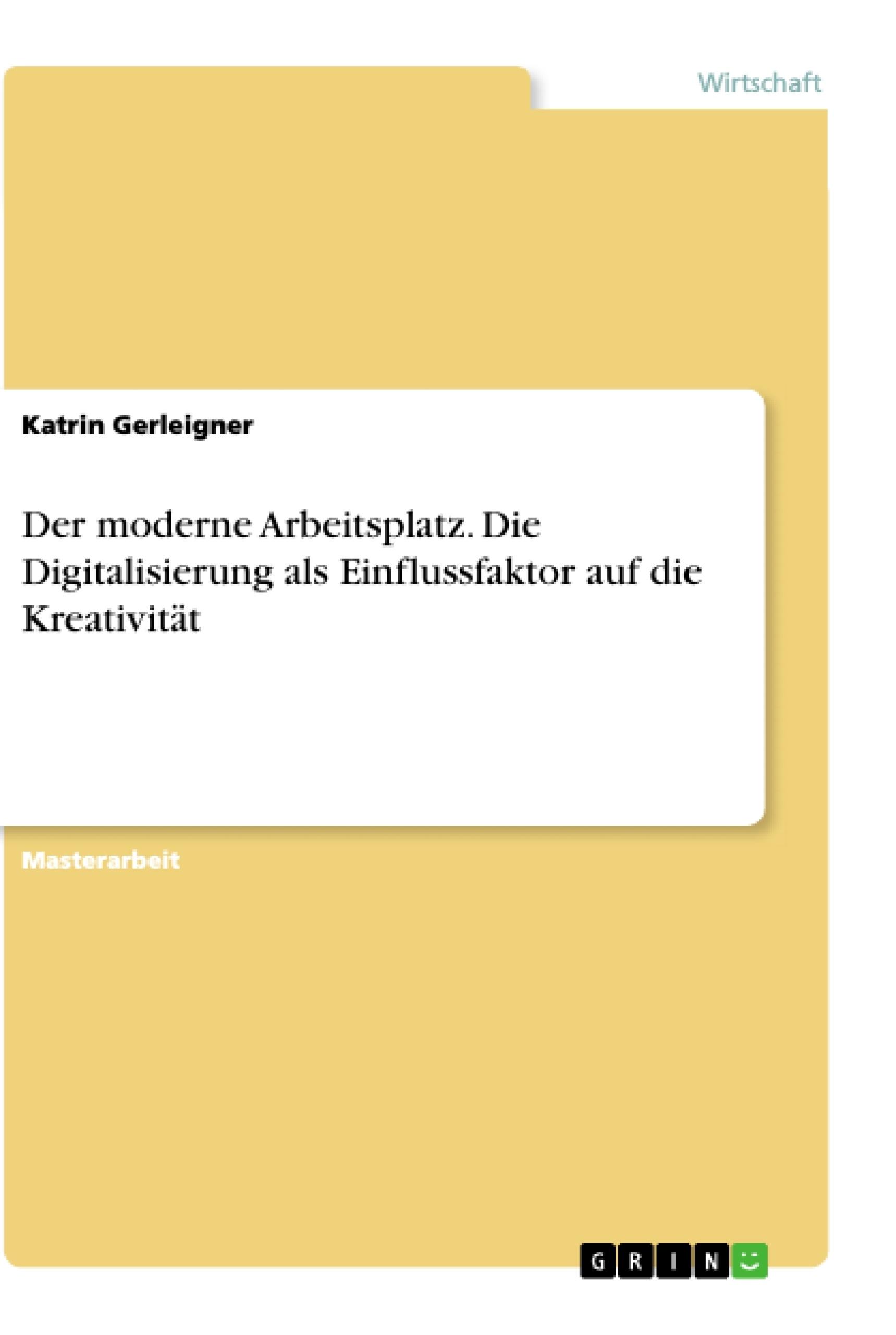 Titel: Der moderne Arbeitsplatz. Die Digitalisierung als Einflussfaktor auf die Kreativität