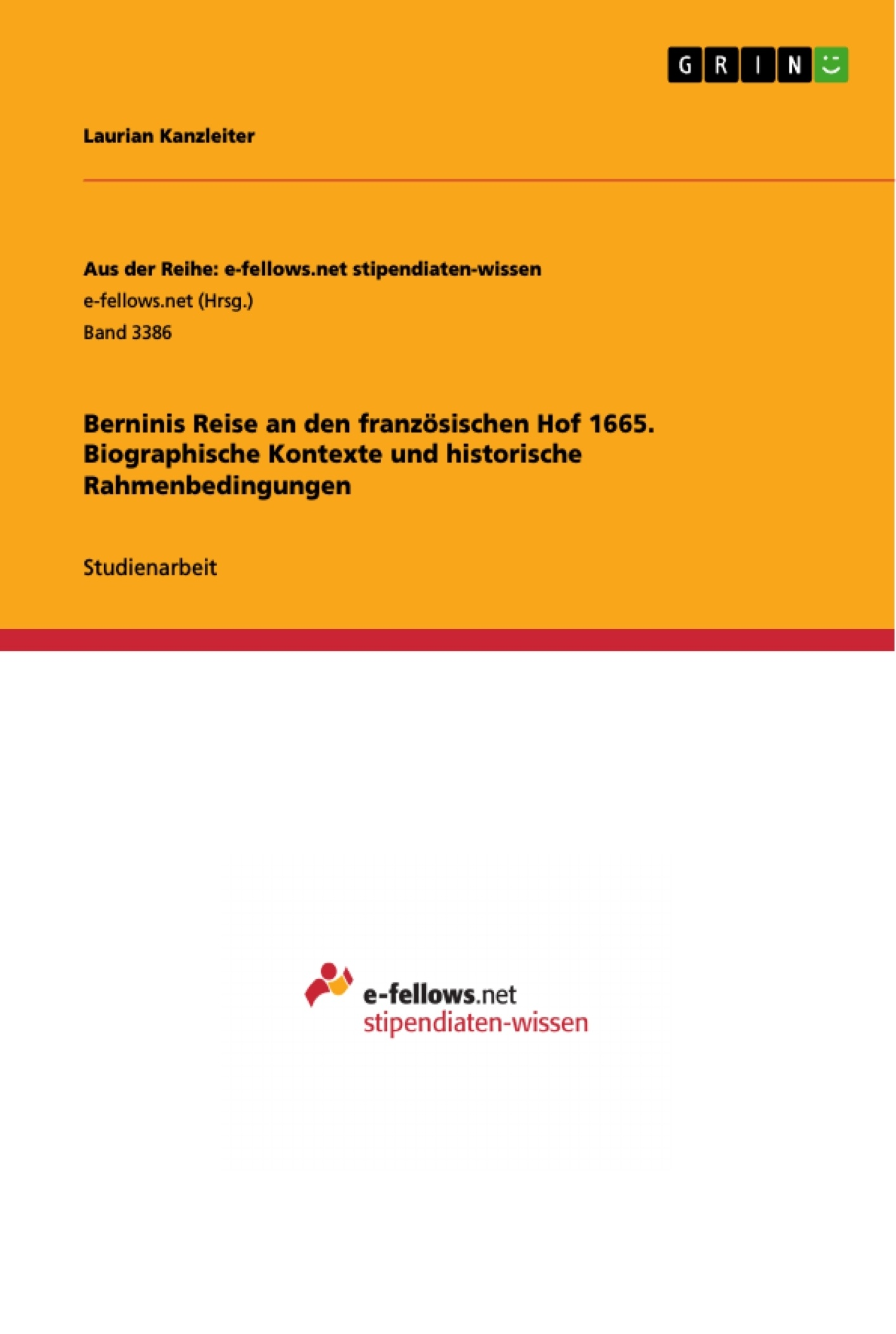 Titel: Berninis Reise an den französischen Hof 1665. Biographische Kontexte und historische Rahmenbedingungen