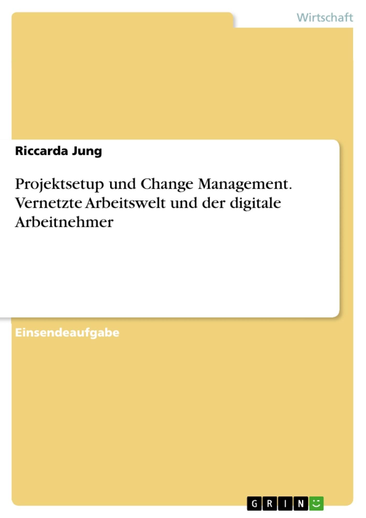 Titel: Projektsetup und Change Management. Vernetzte Arbeitswelt und der digitale Arbeitnehmer