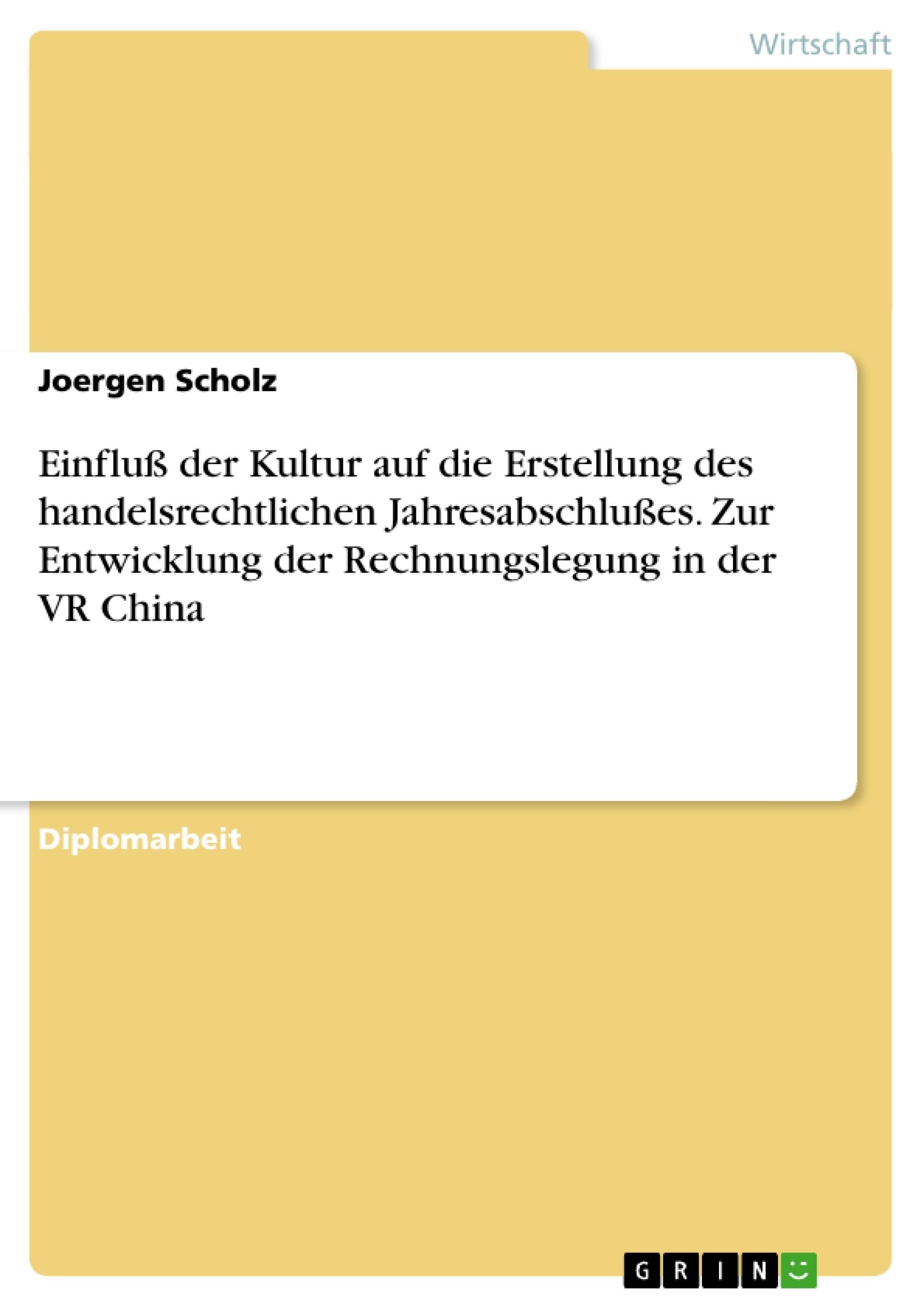 Titel: Einfluß der Kultur auf die Erstellung des handelsrechtlichen Jahresabschlußes. Zur Entwicklung der Rechnungslegung in der VR China