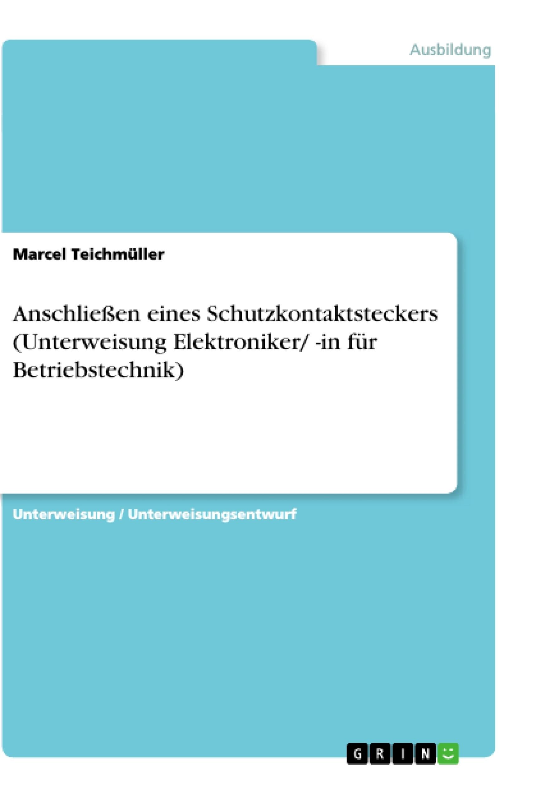 Titel: Anschließen eines Schutzkontaktsteckers (Unterweisung Elektroniker/ -in für Betriebstechnik)
