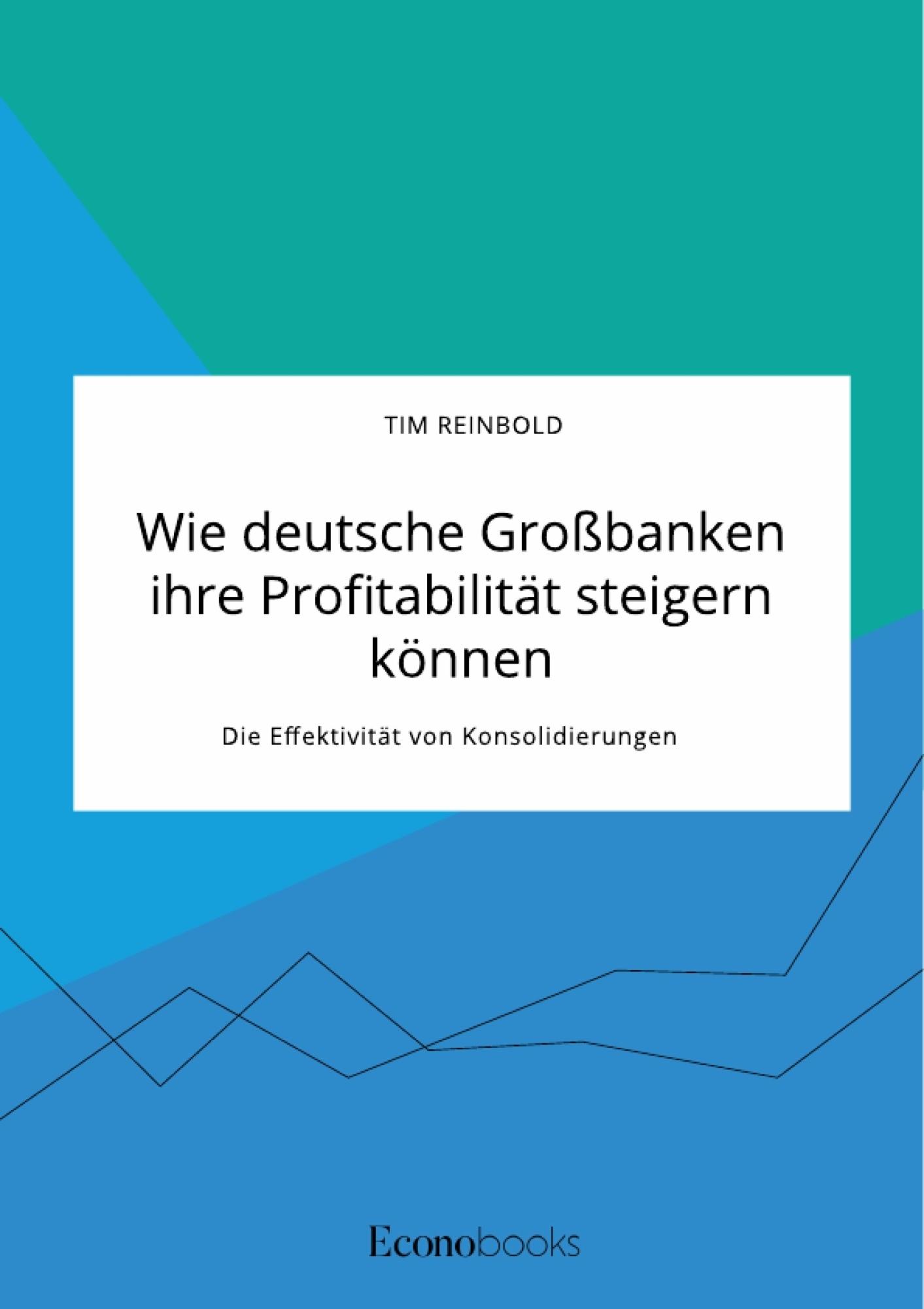 Titel: Wie deutsche Großbanken ihre Profitabilität steigern können. Die Effektivität von Konsolidierungen