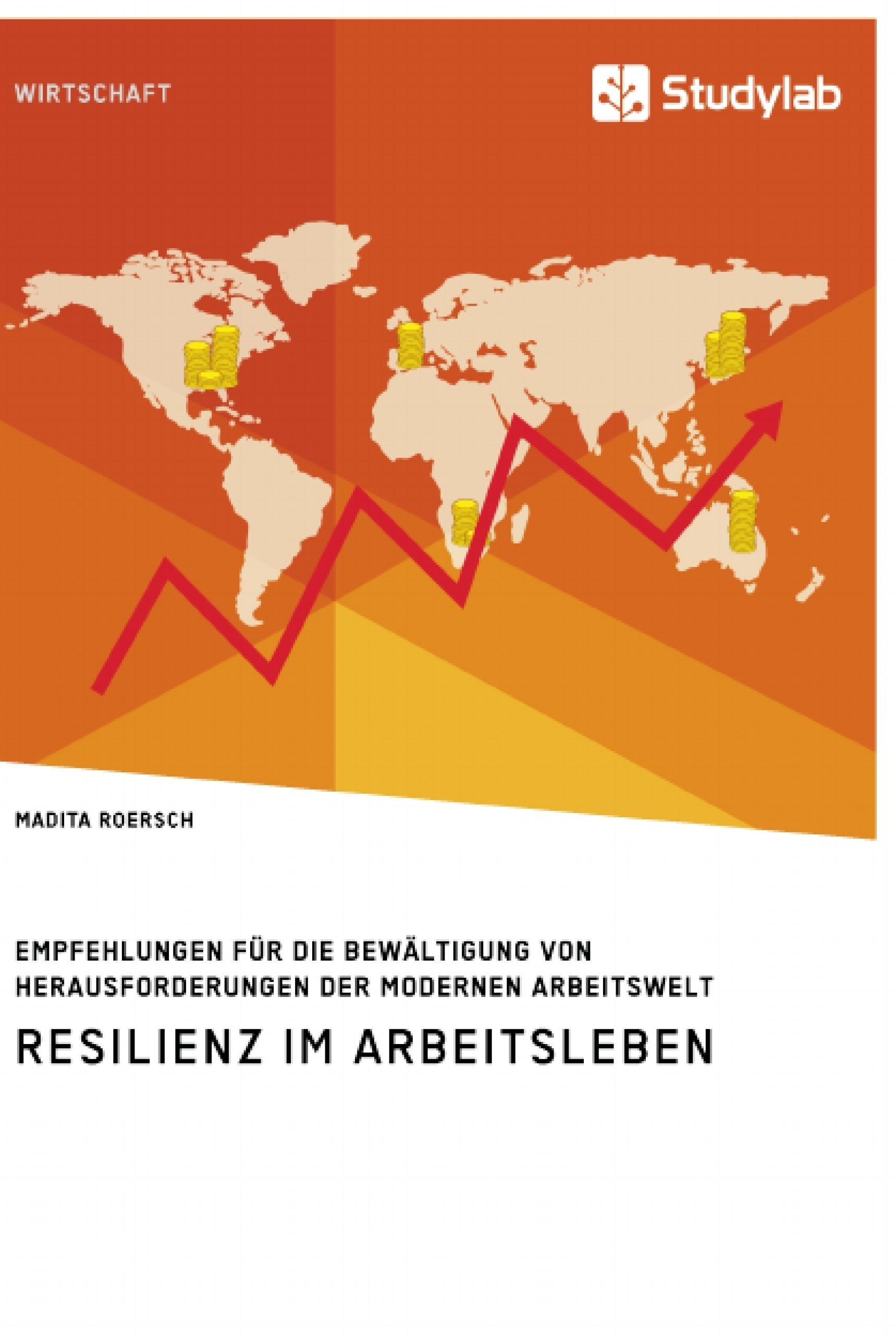 Titel: Resilienz im Arbeitsleben. Empfehlungen für die Bewältigung von Herausforderungen der modernen Arbeitswelt
