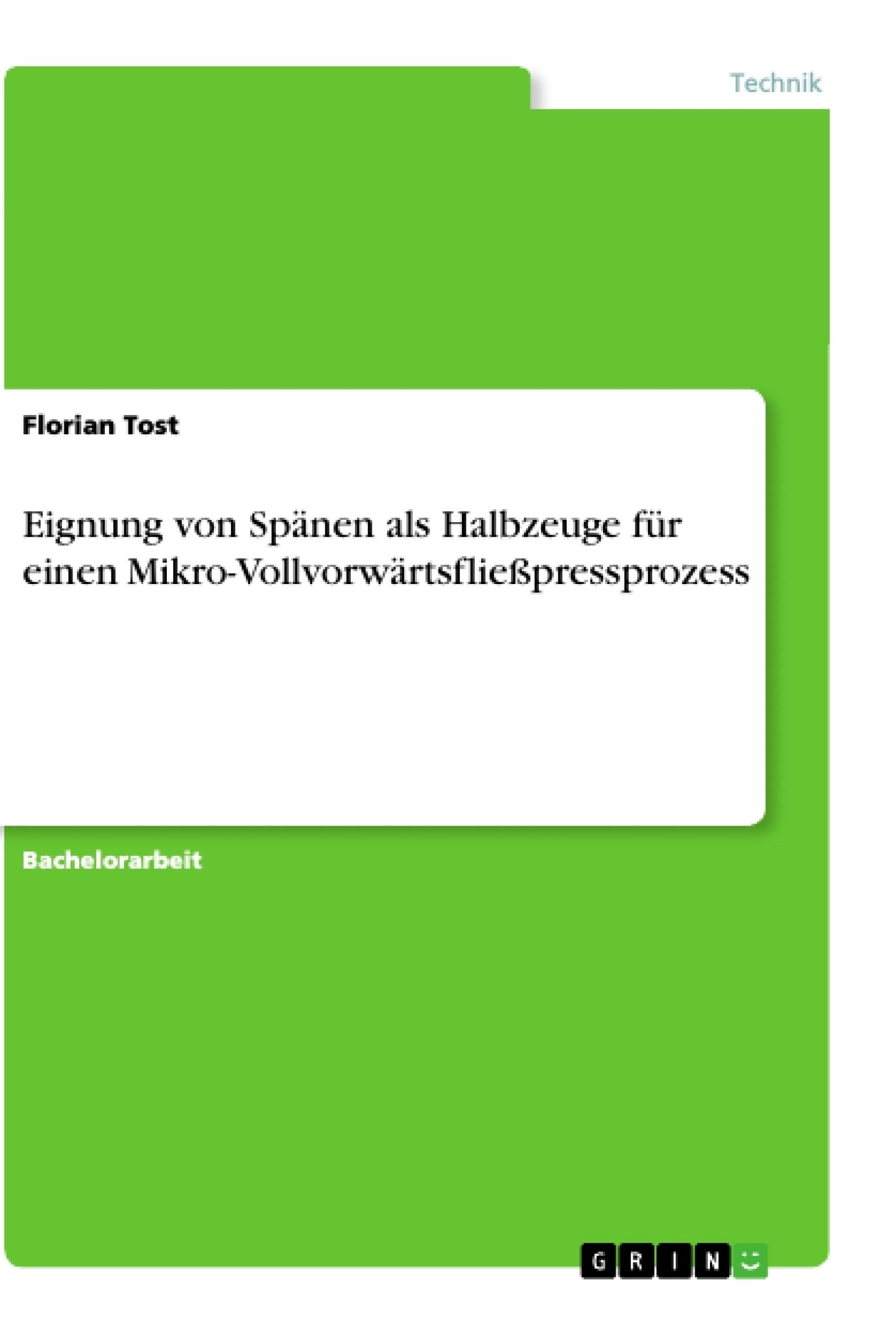 Titel: Eignung von Spänen als Halbzeuge für einen Mikro-Vollvorwärtsfließpressprozess
