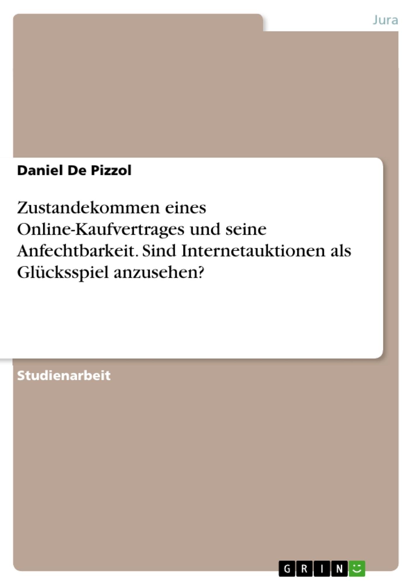 Titel: Zustandekommen eines Online-Kaufvertrages und seine Anfechtbarkeit. Sind Internetauktionen als Glücksspiel anzusehen?
