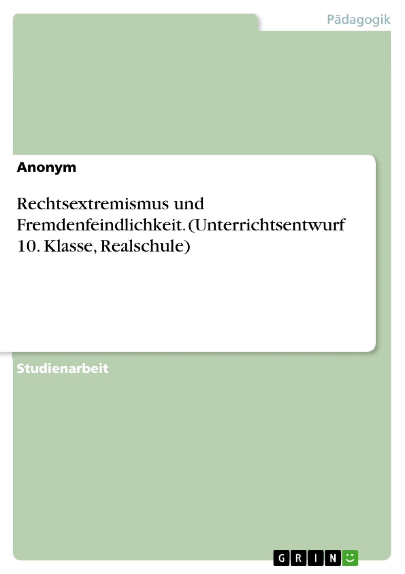 Titel: Rechtsextremismus und Fremdenfeindlichkeit. (Unterrichtsentwurf 10. Klasse, Realschule)