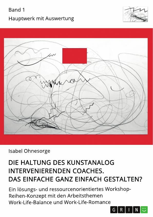 Titel: Die Haltung des kunstanalog intervenierenden Coaches. Das Einfache ganz einfach gestalten? Band 1