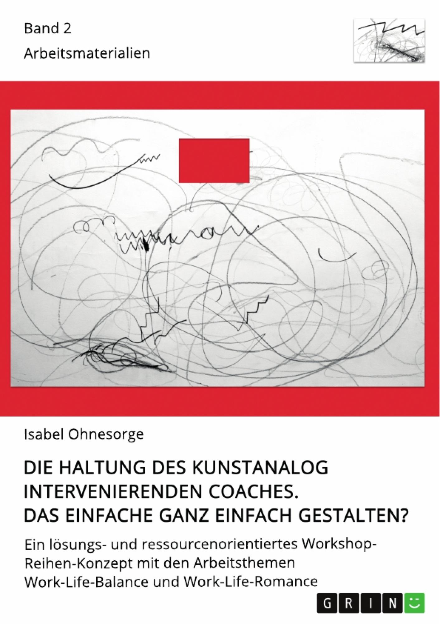 Title: Die Haltung des kunstanalog intervenierenden Coaches. Das Einfache ganz einfach gestalten? Band 2