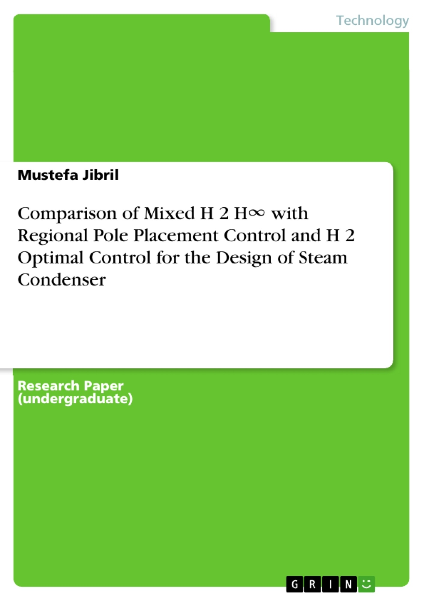 Title: Comparison of Mixed H 2 H∞ with Regional Pole Placement Control and H 2 Optimal Control for the Design of Steam Condenser