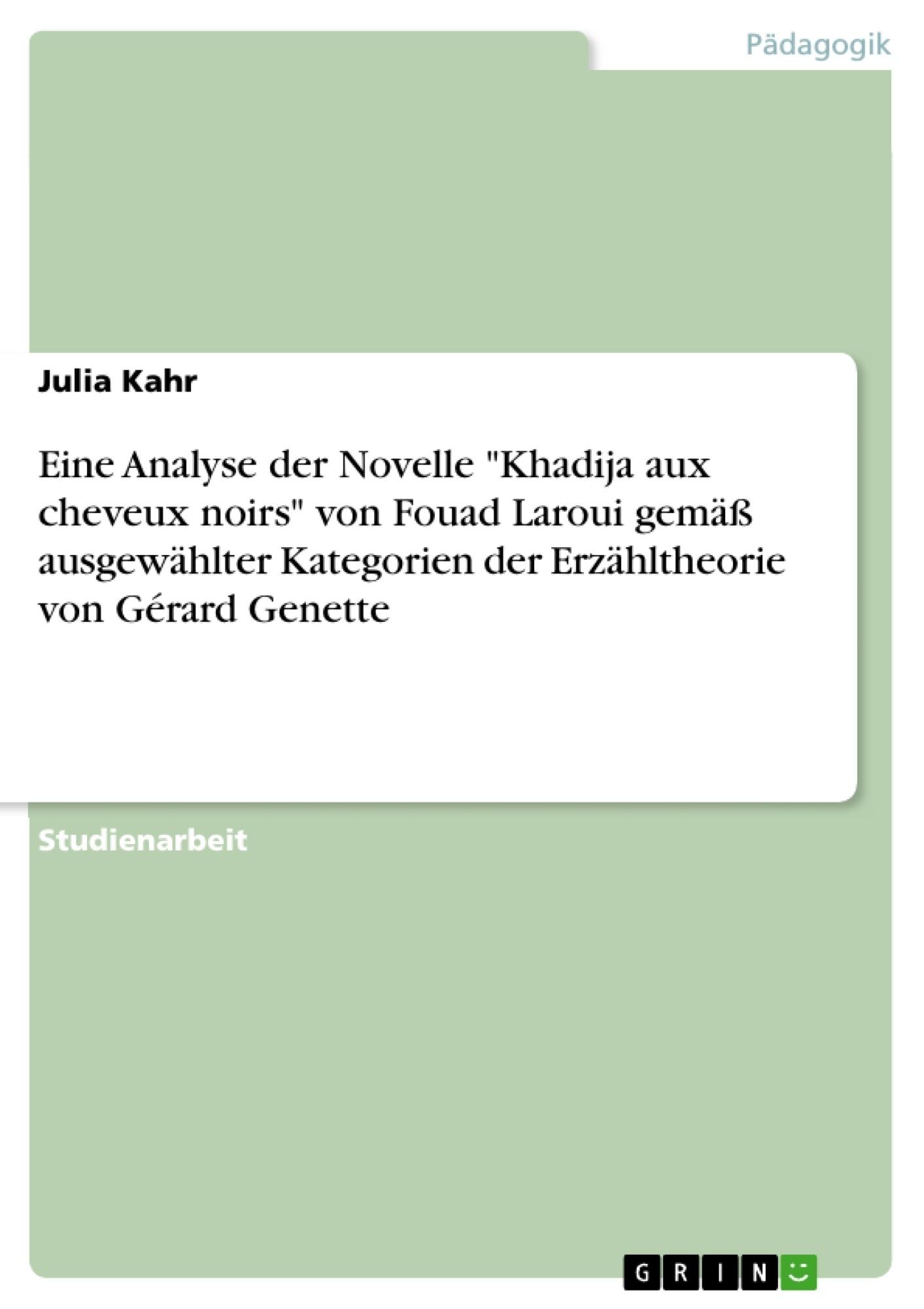 """Titel: Eine Analyse der Novelle """"Khadija aux cheveux noirs"""" von Fouad Laroui gemäß ausgewählter Kategorien der Erzähltheorie von Gérard Genette"""