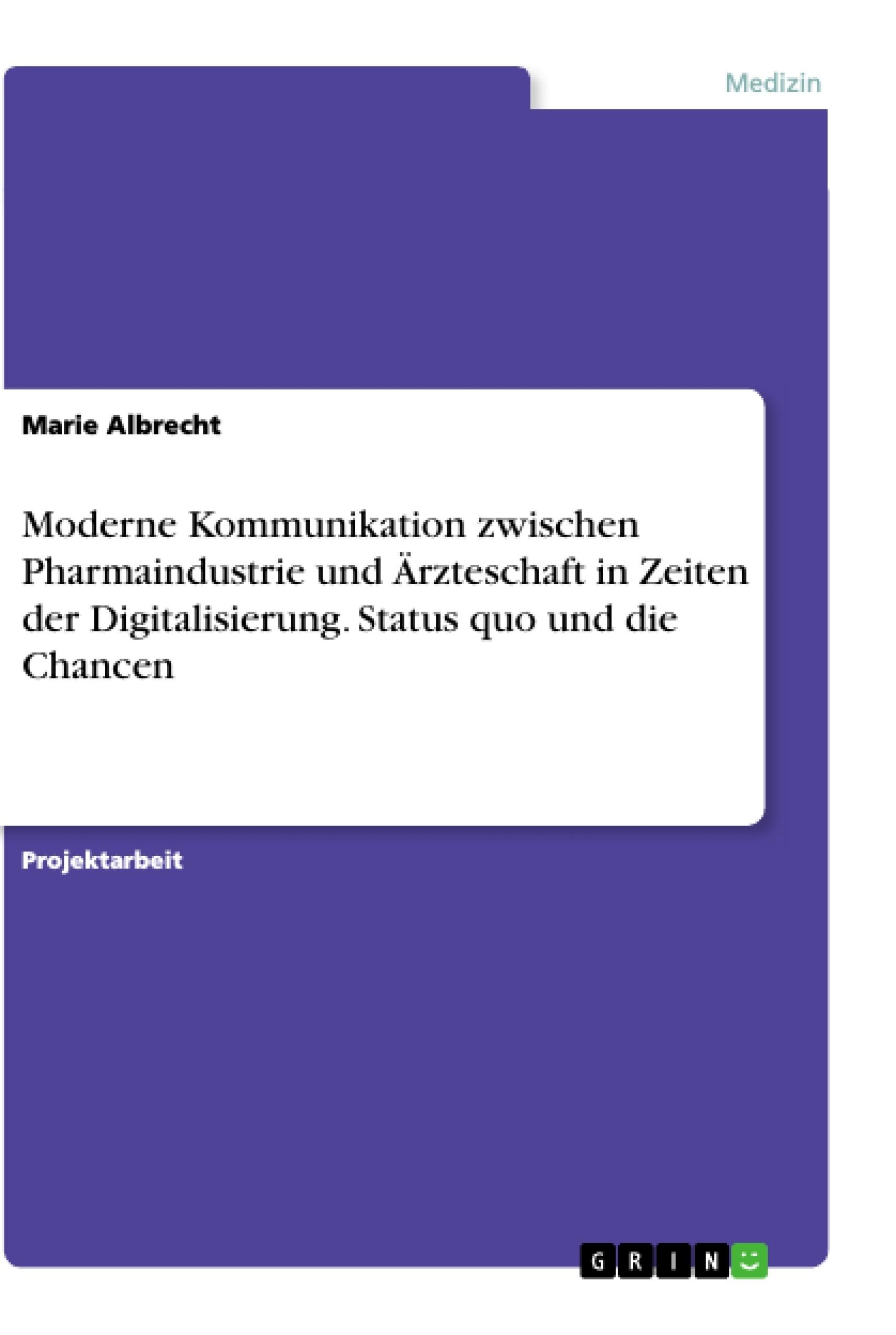 Titel: Moderne Kommunikation zwischen Pharmaindustrie und Ärzteschaft in Zeiten der Digitalisierung. Status quo und die Chancen