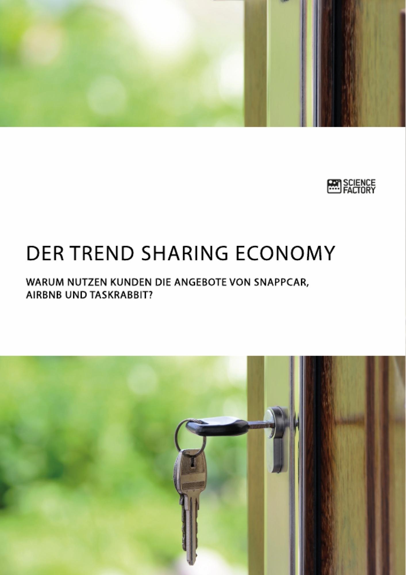 Titel: Der Trend Sharing Economy. Warum nutzen Kunden die Angebote von SnappCar, Airbnb und TaskRabbit?