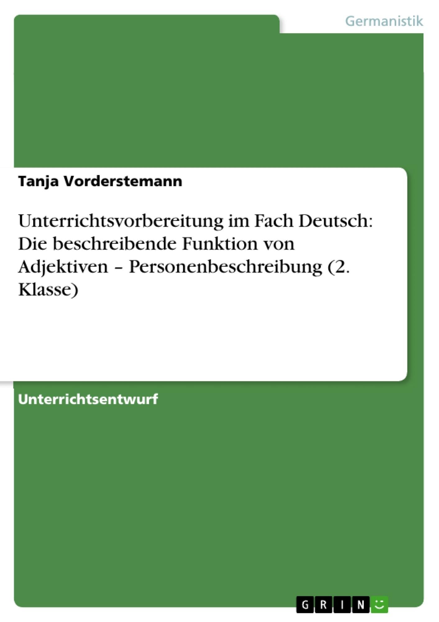 Titel: Unterrichtsvorbereitung im Fach Deutsch: Die beschreibende Funktion von Adjektiven – Personenbeschreibung (2. Klasse)