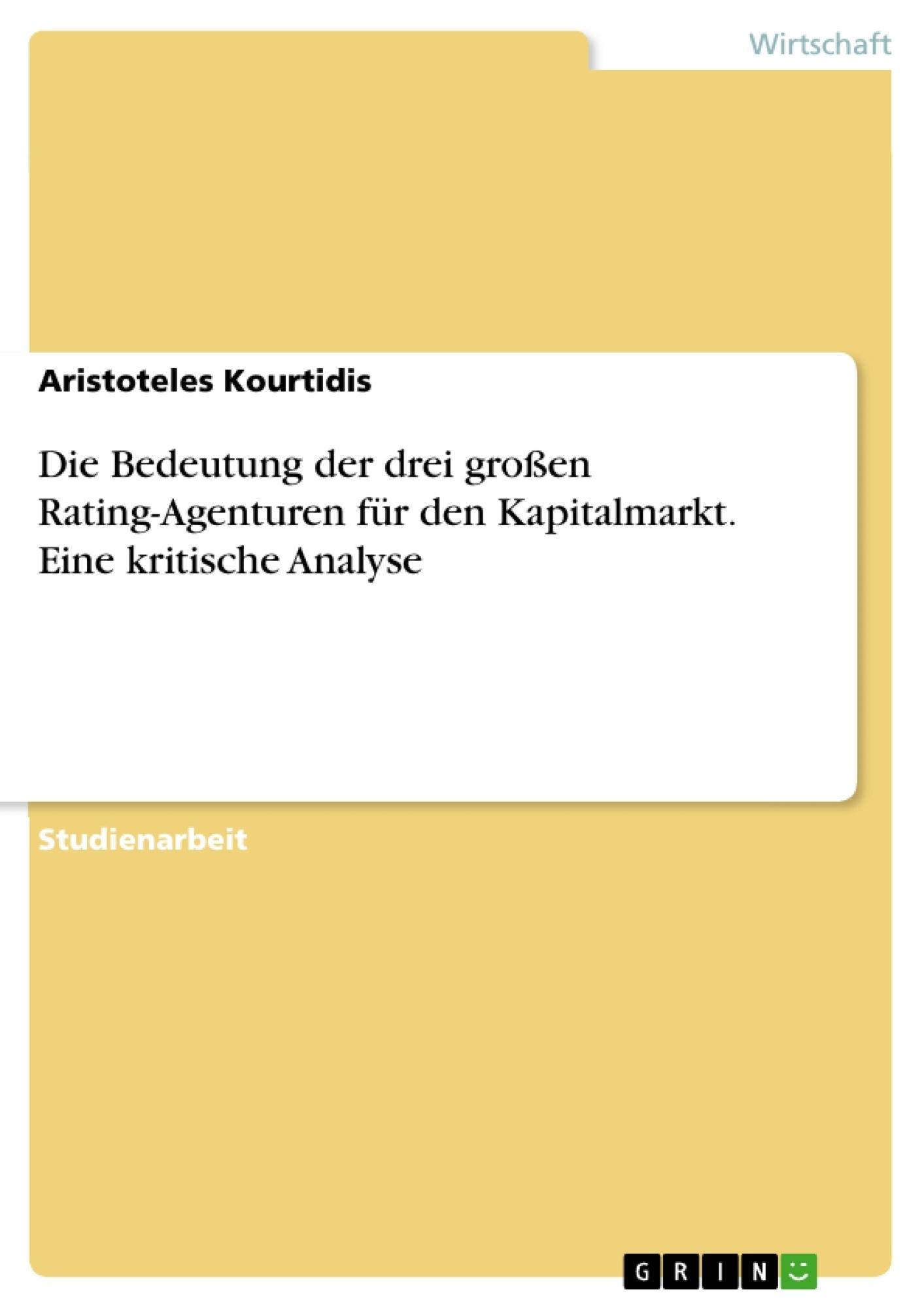 Titel: Die Bedeutung der drei großen Rating-Agenturen für den Kapitalmarkt. Eine kritische Analyse