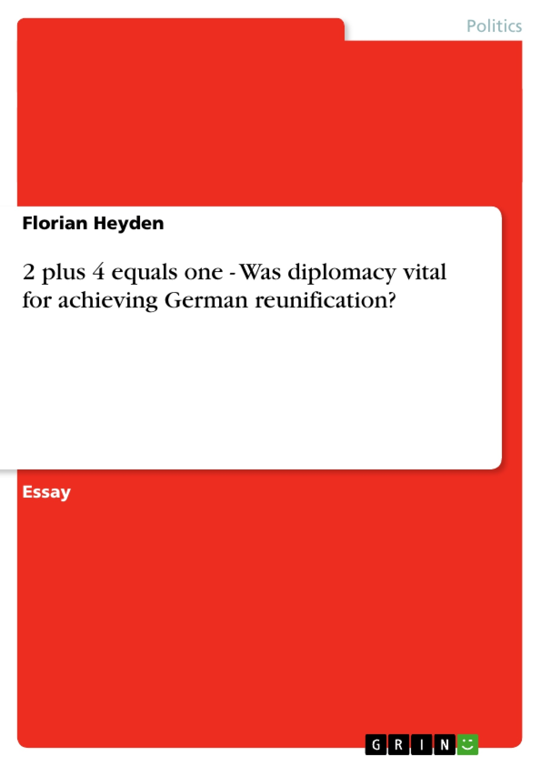 Title: 2 plus 4 equals one - Was diplomacy vital for achieving German reunification?