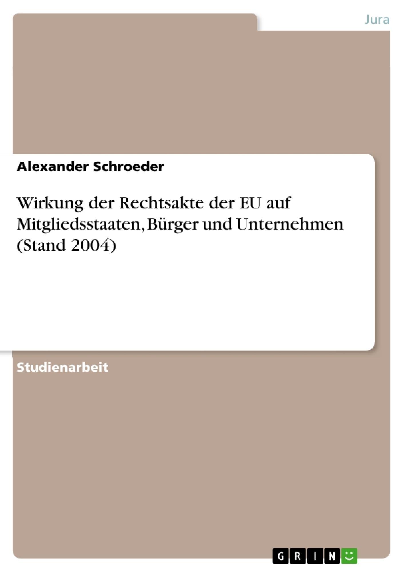 Titel: Wirkung der Rechtsakte der EU auf Mitgliedsstaaten, Bürger und Unternehmen (Stand 2004)