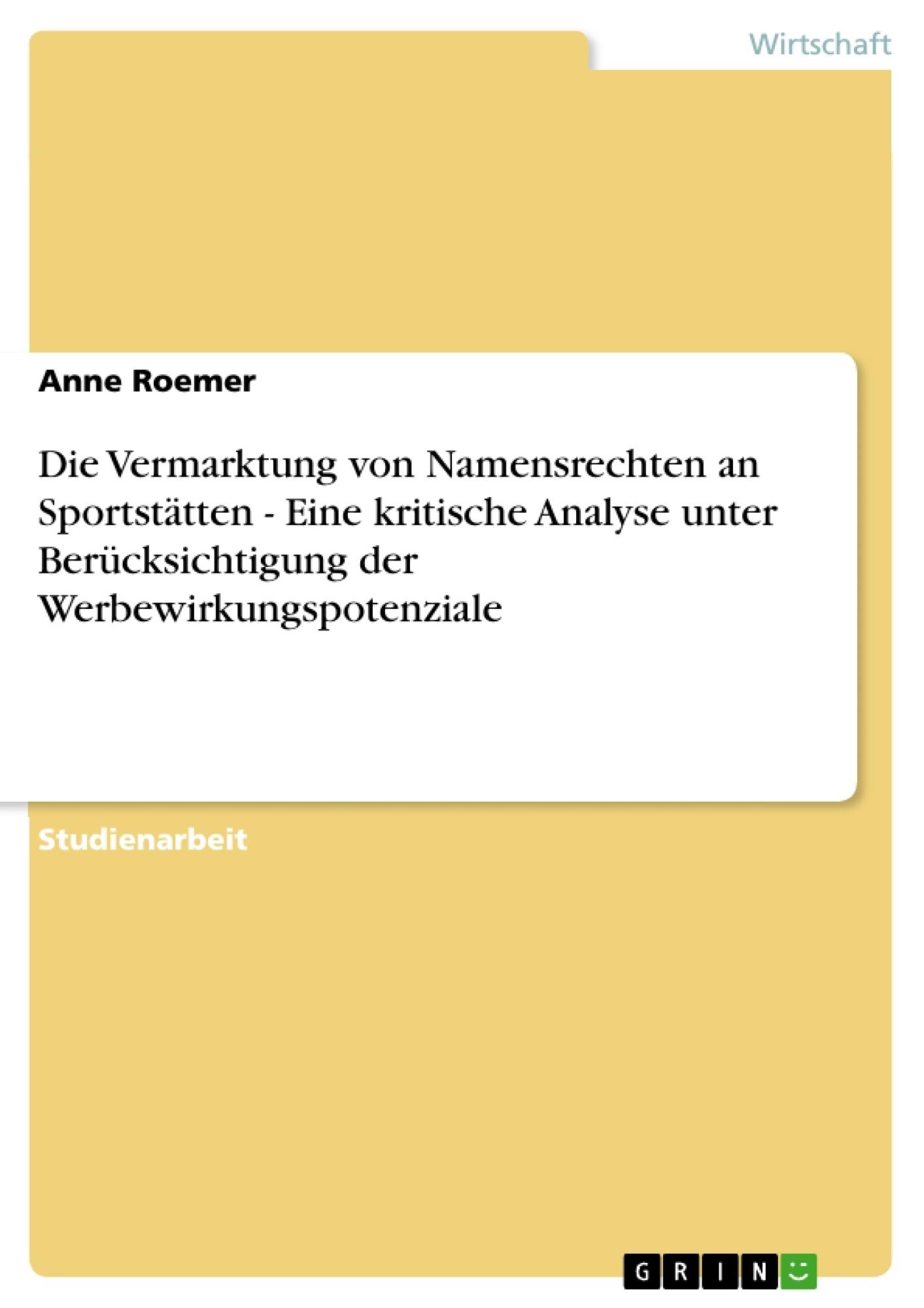 Titel: Die Vermarktung von Namensrechten an Sportstätten - Eine kritische Analyse unter Berücksichtigung der Werbewirkungspotenziale