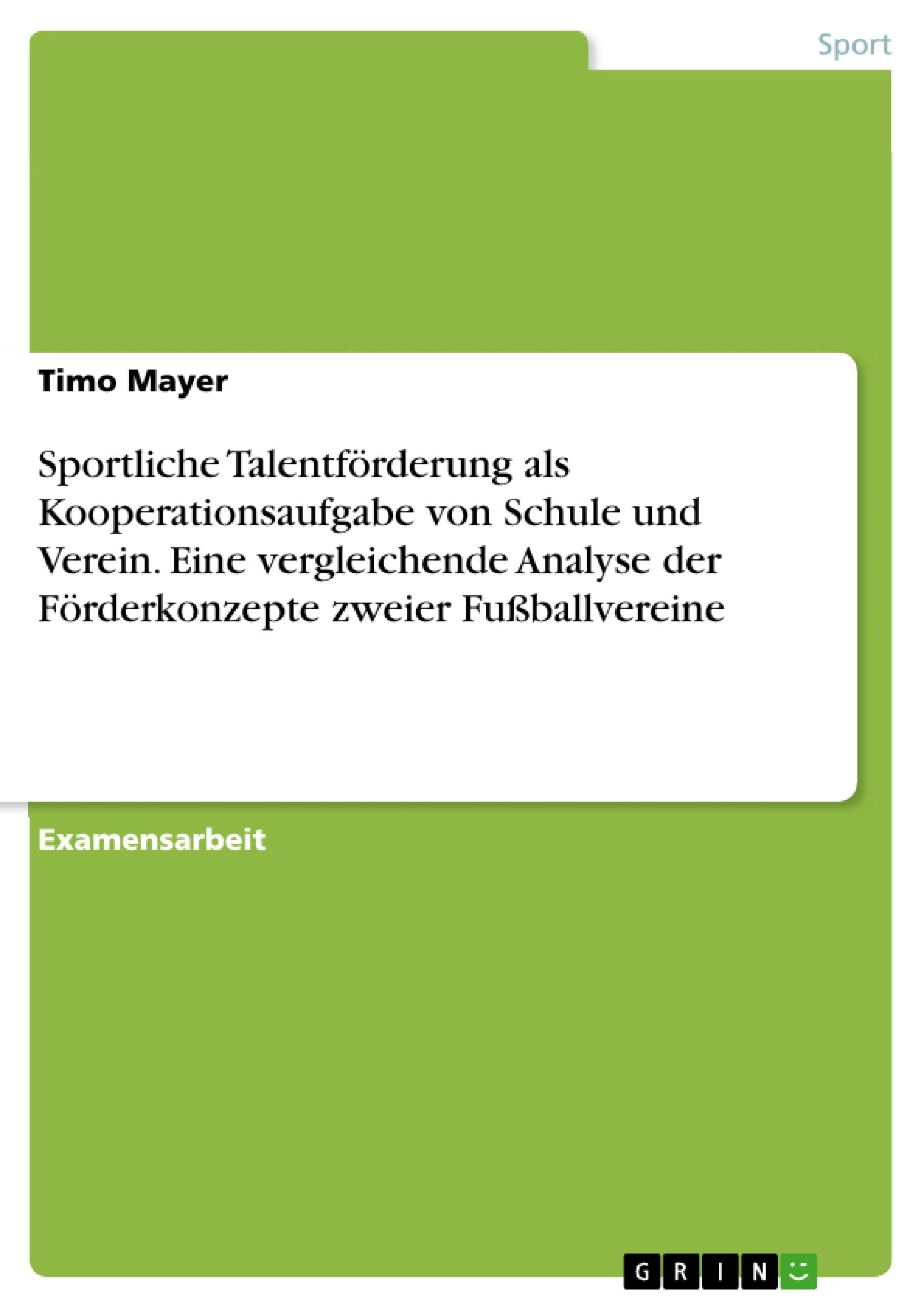 Titel: Sportliche Talentförderung als Kooperationsaufgabe von Schule und Verein. Eine vergleichende Analyse der Förderkonzepte zweier Fußballvereine