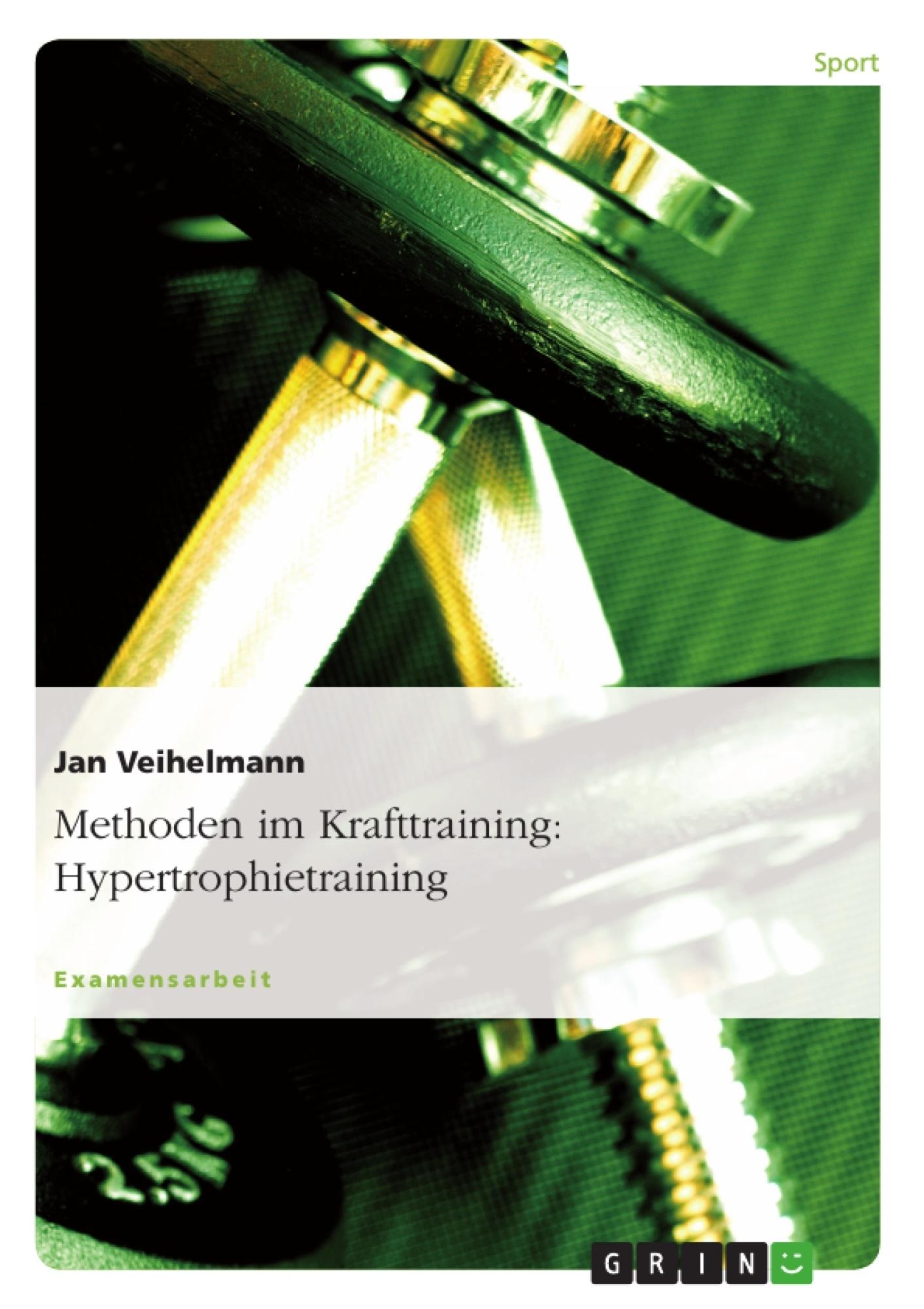 Titel: Methoden im Krafttraining: Hypertrophietraining