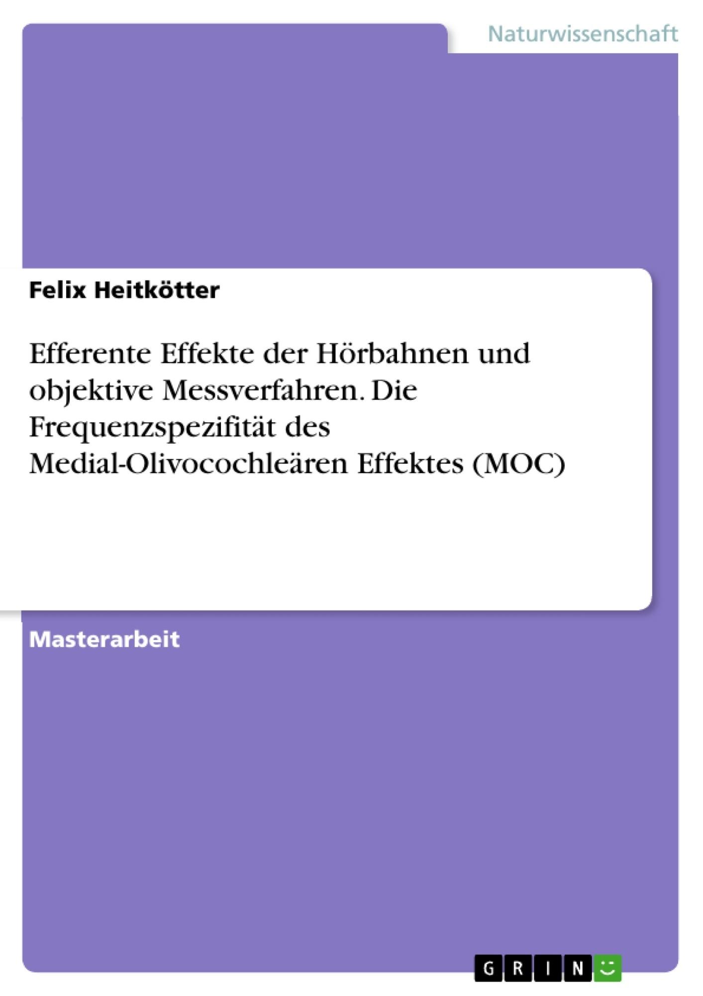 Titel: Efferente Effekte der Hörbahnen und objektive Messverfahren. Die  Frequenzspezifität des Medial-Olivocochleären Effektes (MOC)