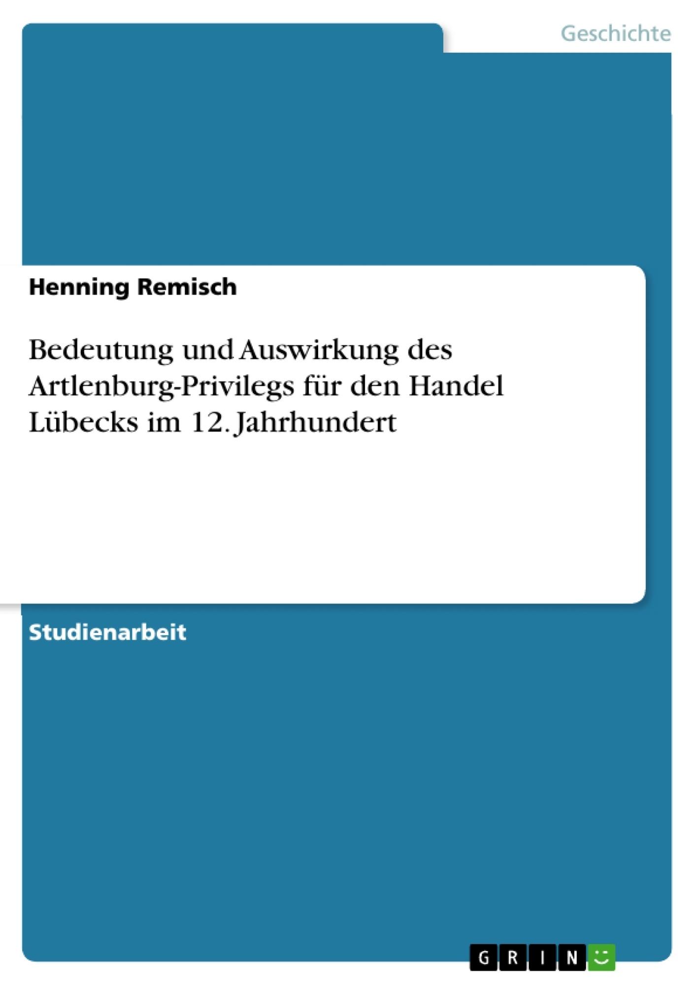 Titel: Bedeutung  und Auswirkung des Artlenburg-Privilegs für den Handel Lübecks im 12. Jahrhundert