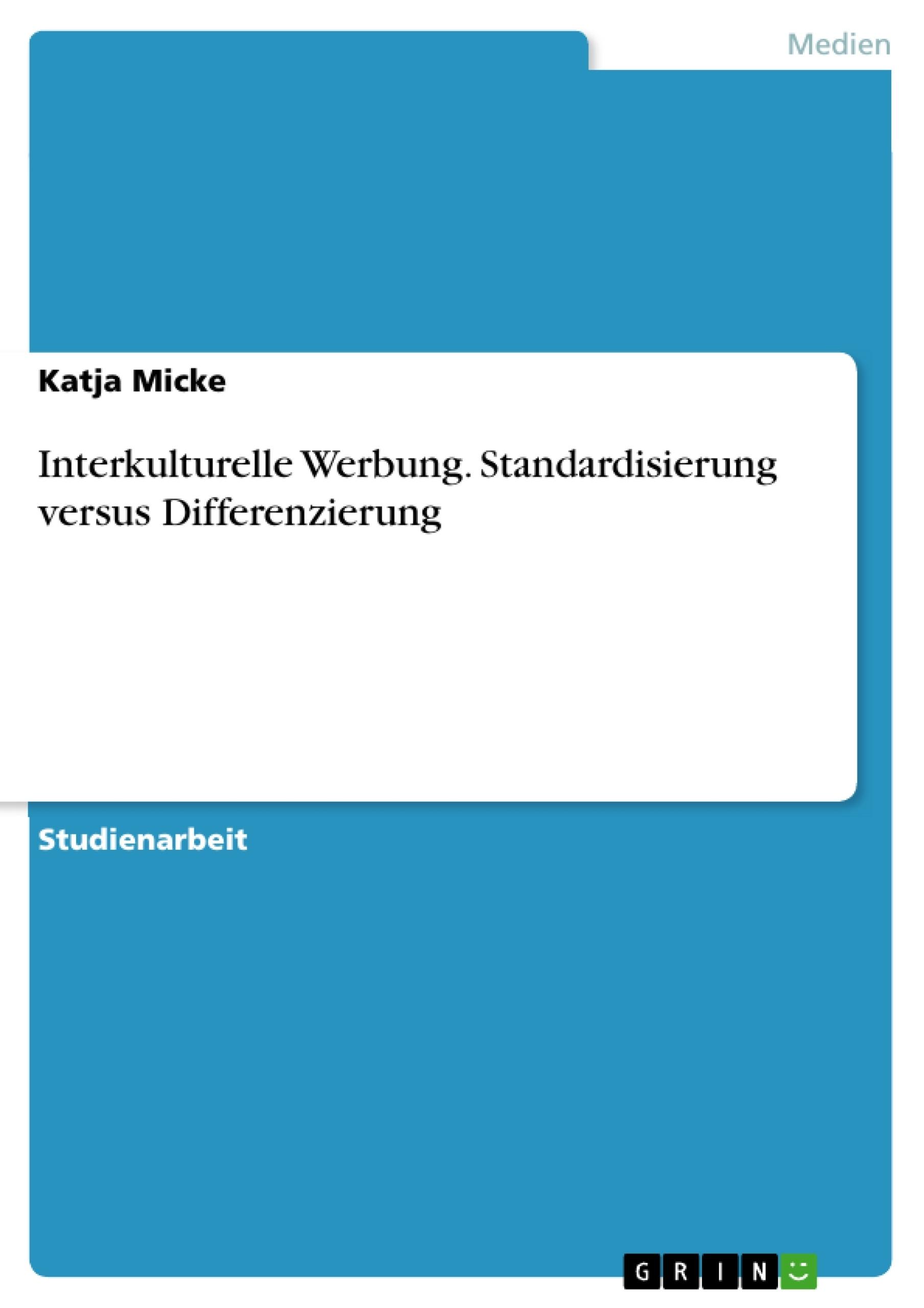 Titel: Interkulturelle Werbung. Standardisierung versus Differenzierung