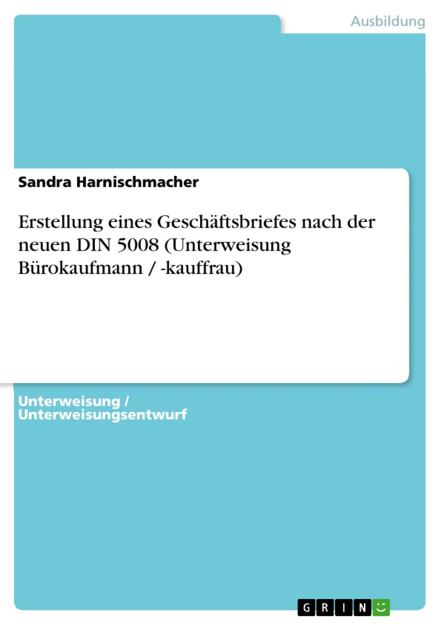 Titel: Erstellung eines Geschäftsbriefes nach der neuen DIN 5008 (Unterweisung Bürokaufmann / -kauffrau)