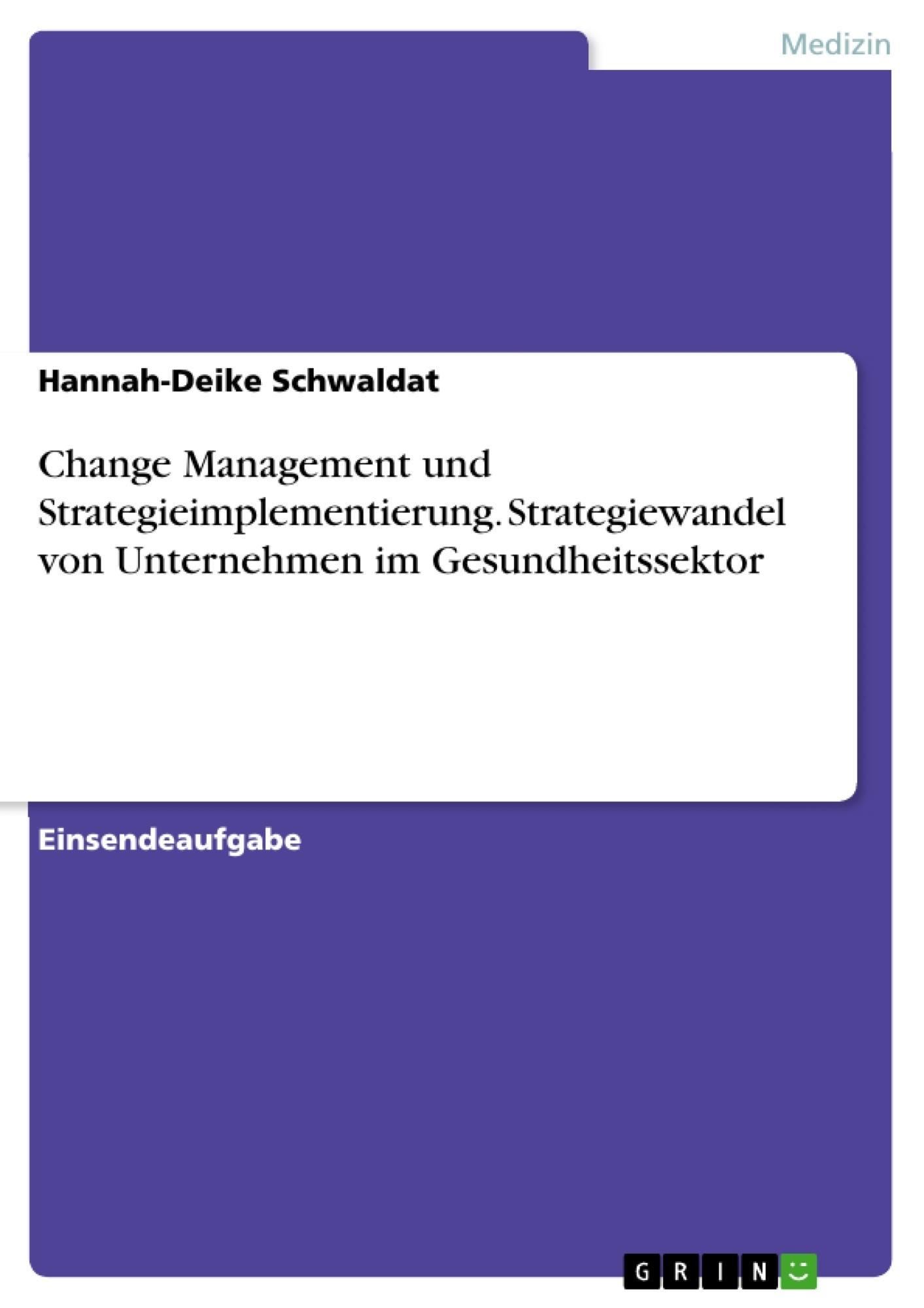 Titel: Change Management und Strategieimplementierung. Strategiewandel von Unternehmen im Gesundheitssektor