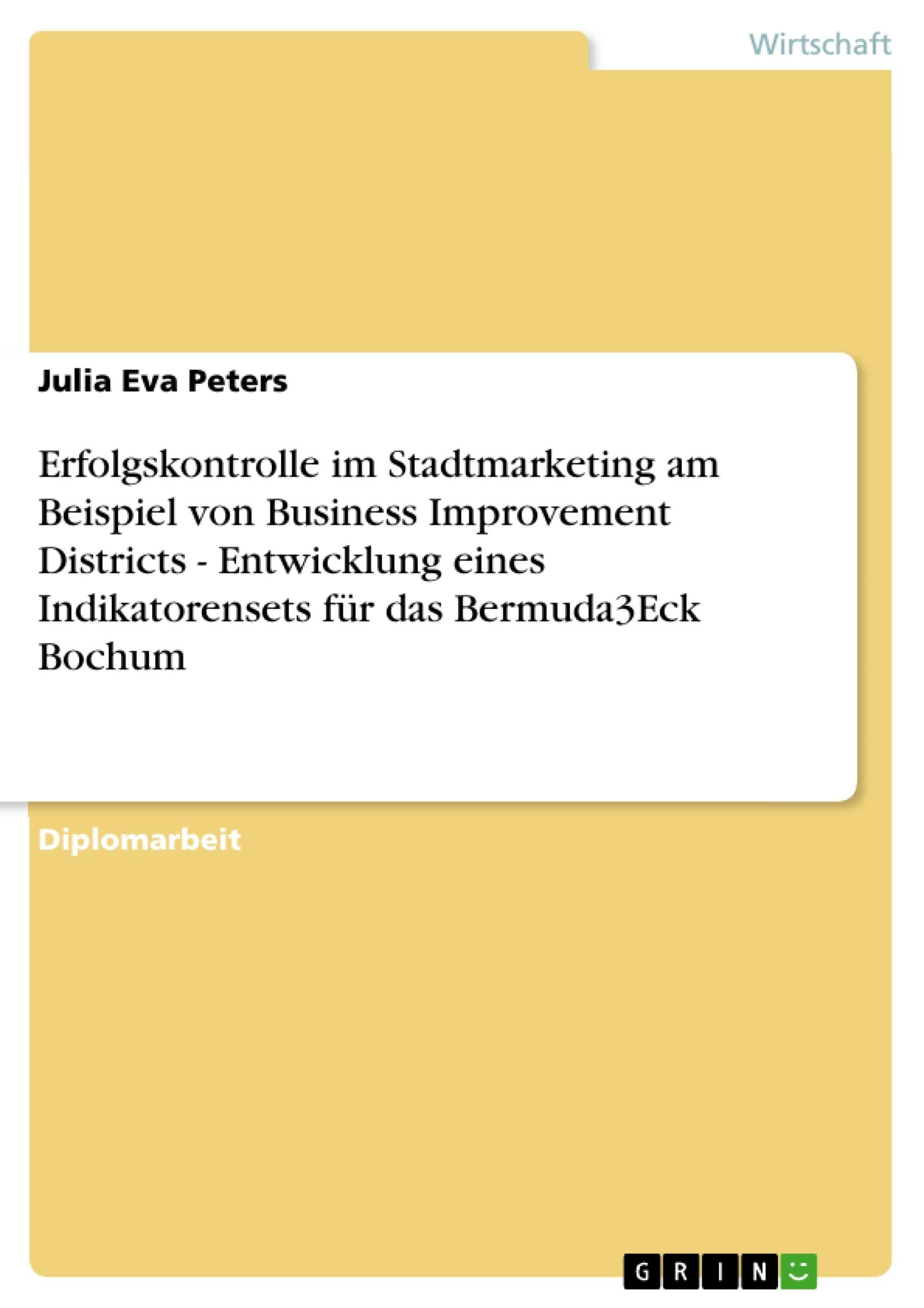 Titel: Erfolgskontrolle im Stadtmarketing am Beispiel von Business Improvement Districts - Entwicklung eines Indikatorensets für das Bermuda3Eck Bochum