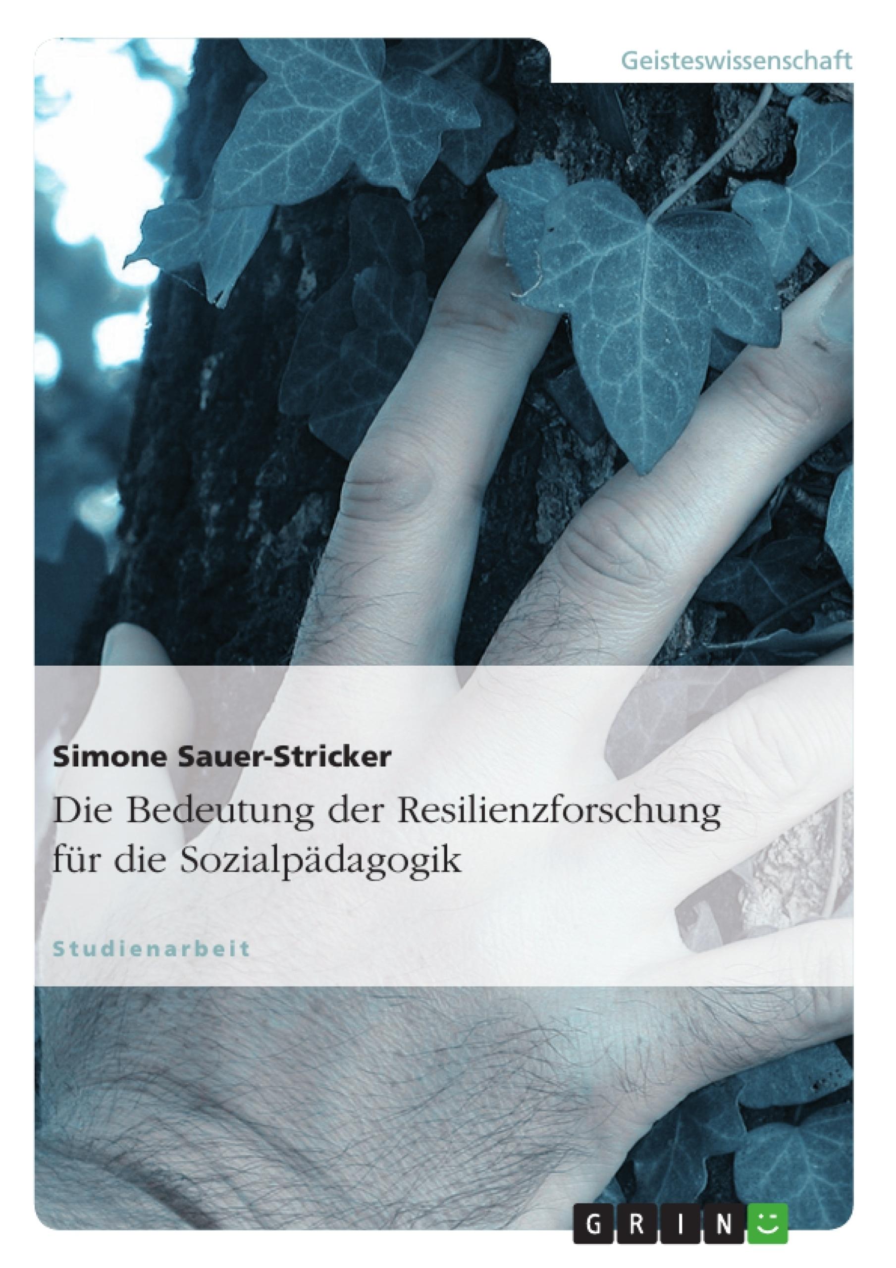 Titel: Die Bedeutung der Resilienzforschung für die Sozialpädagogik