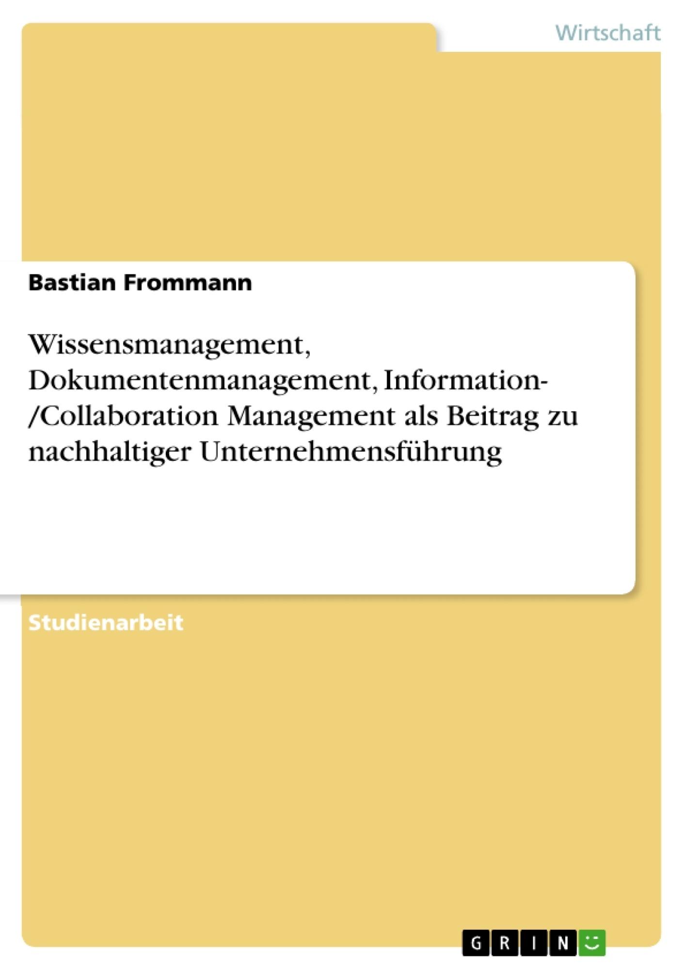 Titel: Wissensmanagement, Dokumentenmanagement, Information- /Collaboration Management als Beitrag zu nachhaltiger Unternehmensführung