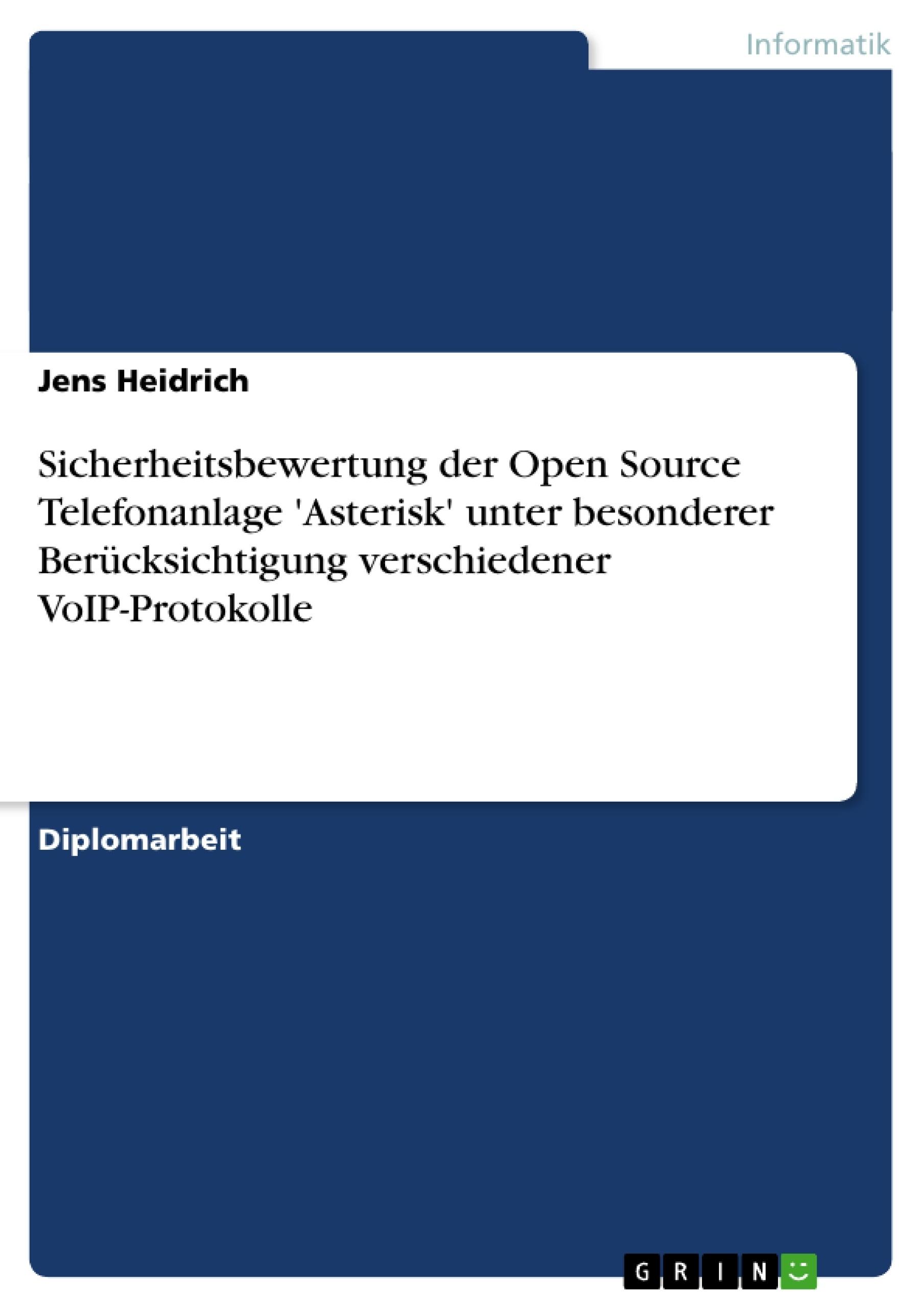 Titel: Sicherheitsbewertung der Open Source Telefonanlage 'Asterisk' unter besonderer Berücksichtigung verschiedener VoIP-Protokolle