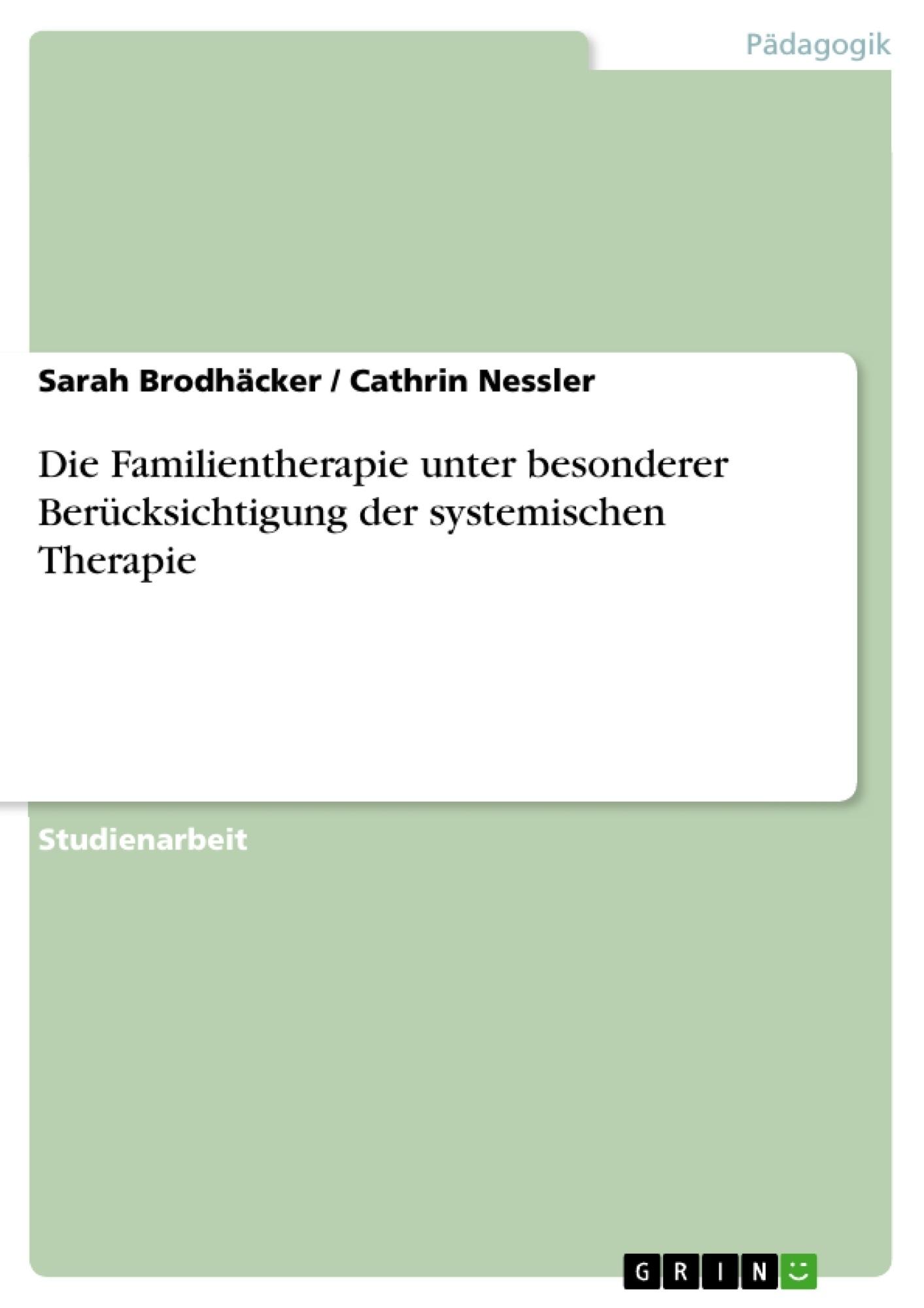 Titel: Die Familientherapie unter besonderer Berücksichtigung der systemischen Therapie