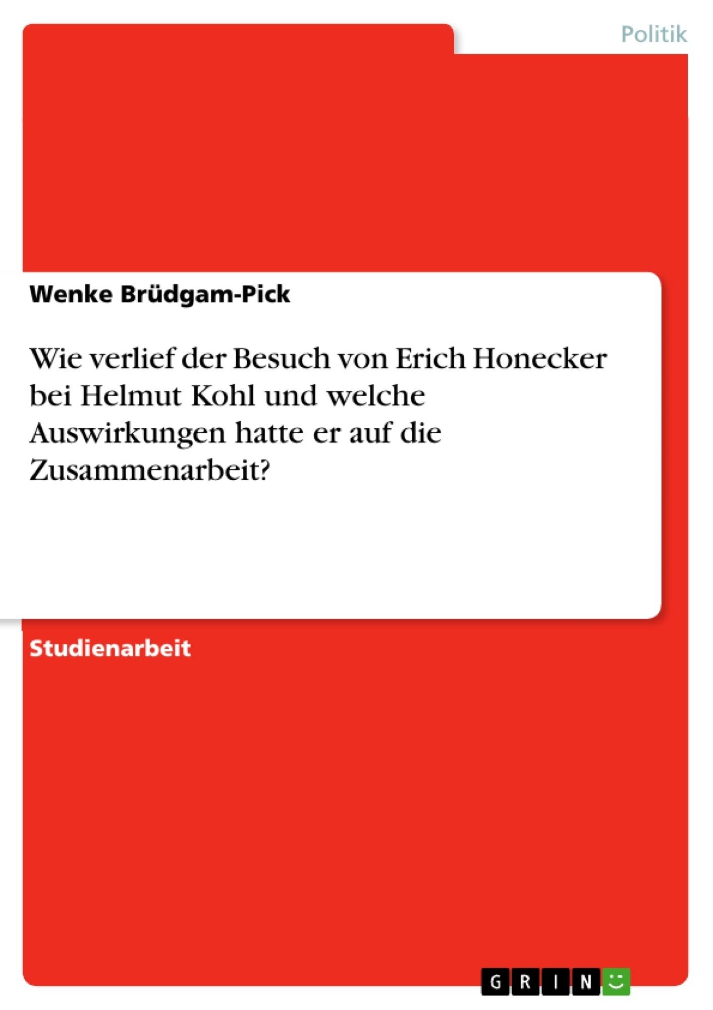 Titel: Wie verlief der Besuch von Erich Honecker bei Helmut Kohl und welche Auswirkungen hatte er auf die Zusammenarbeit?