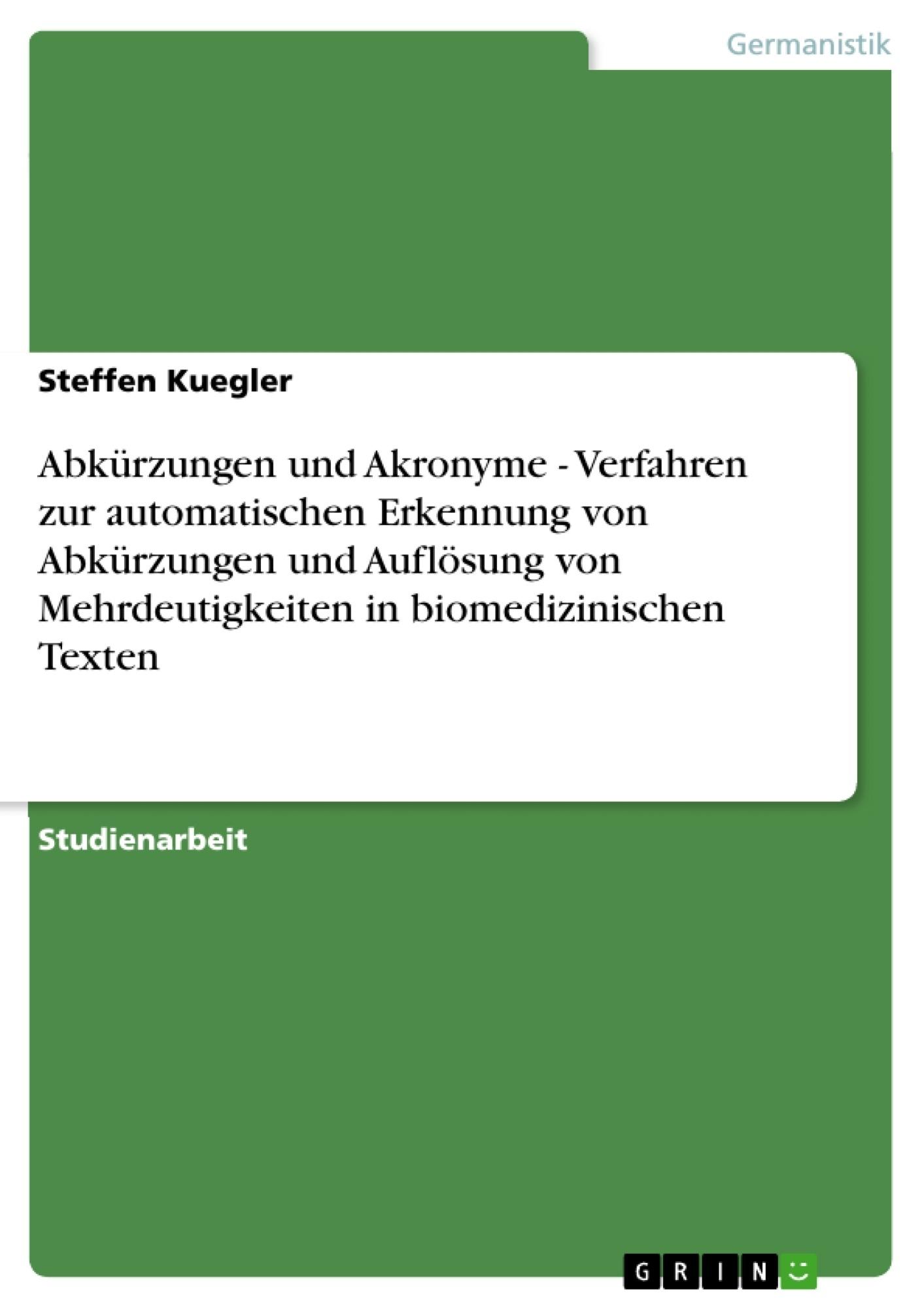 Titel: Abkürzungen und Akronyme - Verfahren zur automatischen Erkennung von Abkürzungen und Auflösung von Mehrdeutigkeiten in biomedizinischen Texten